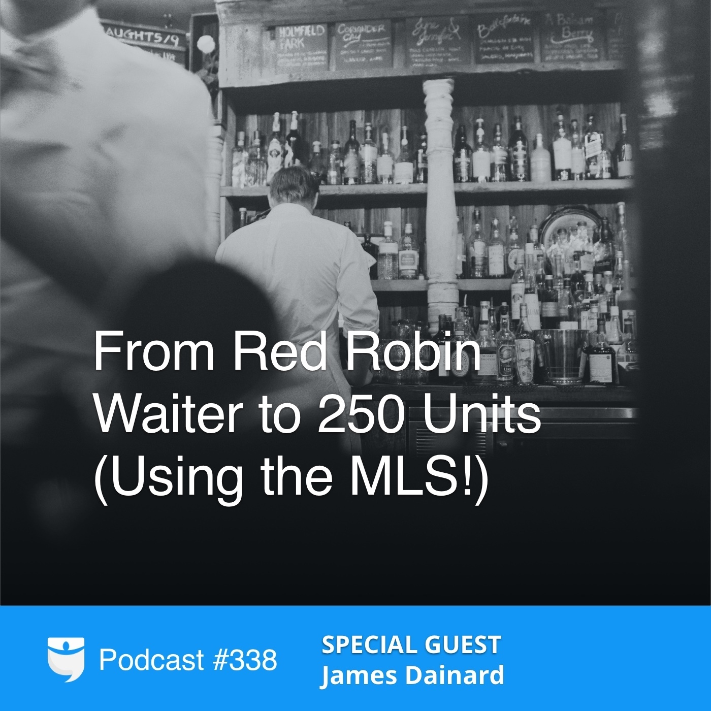 #338: From Red Robin Waiter to 250 Units (Using the MLS!) with James Dainard