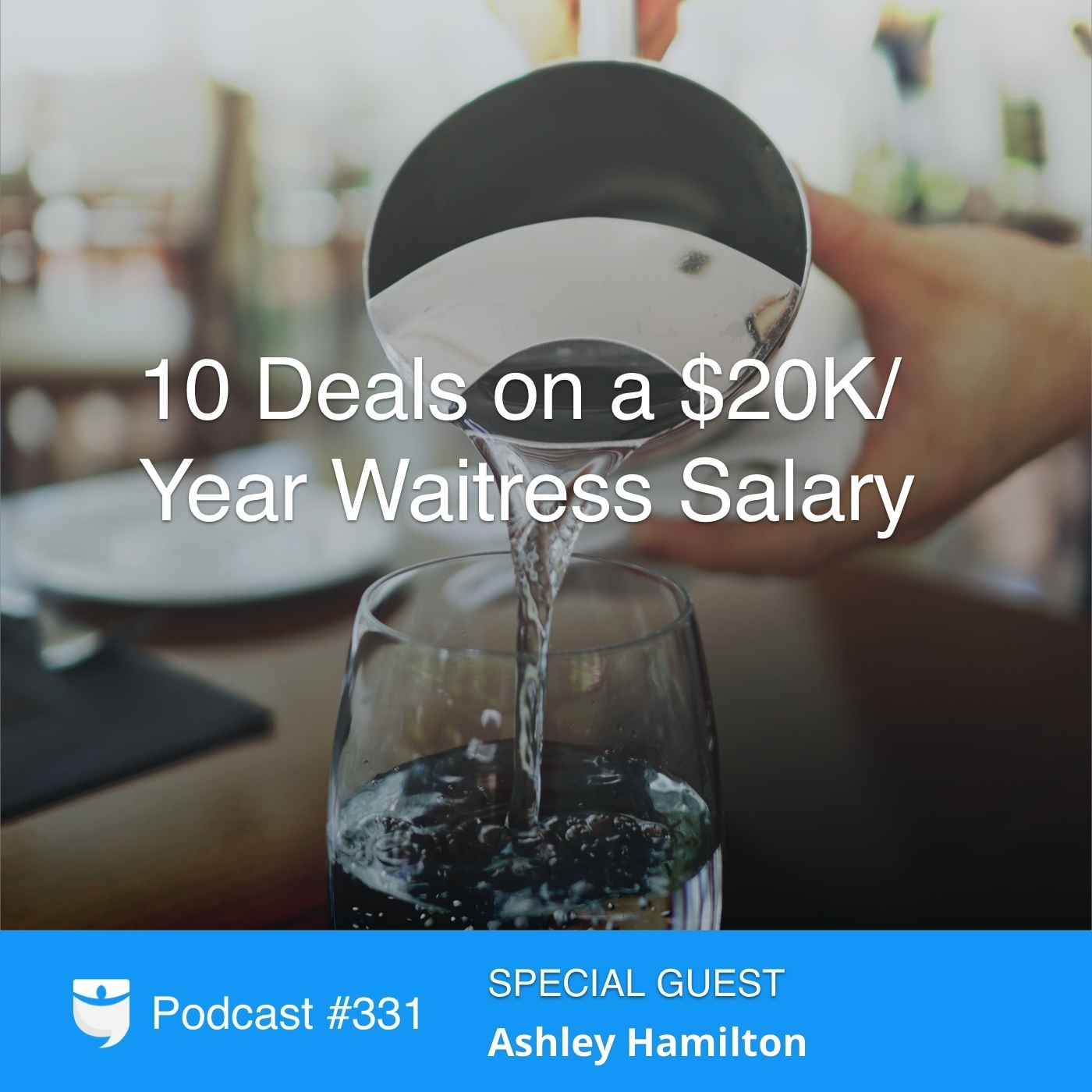 #331: 10 Deals on a $20K Waitress Salary With Ashley Hamilton