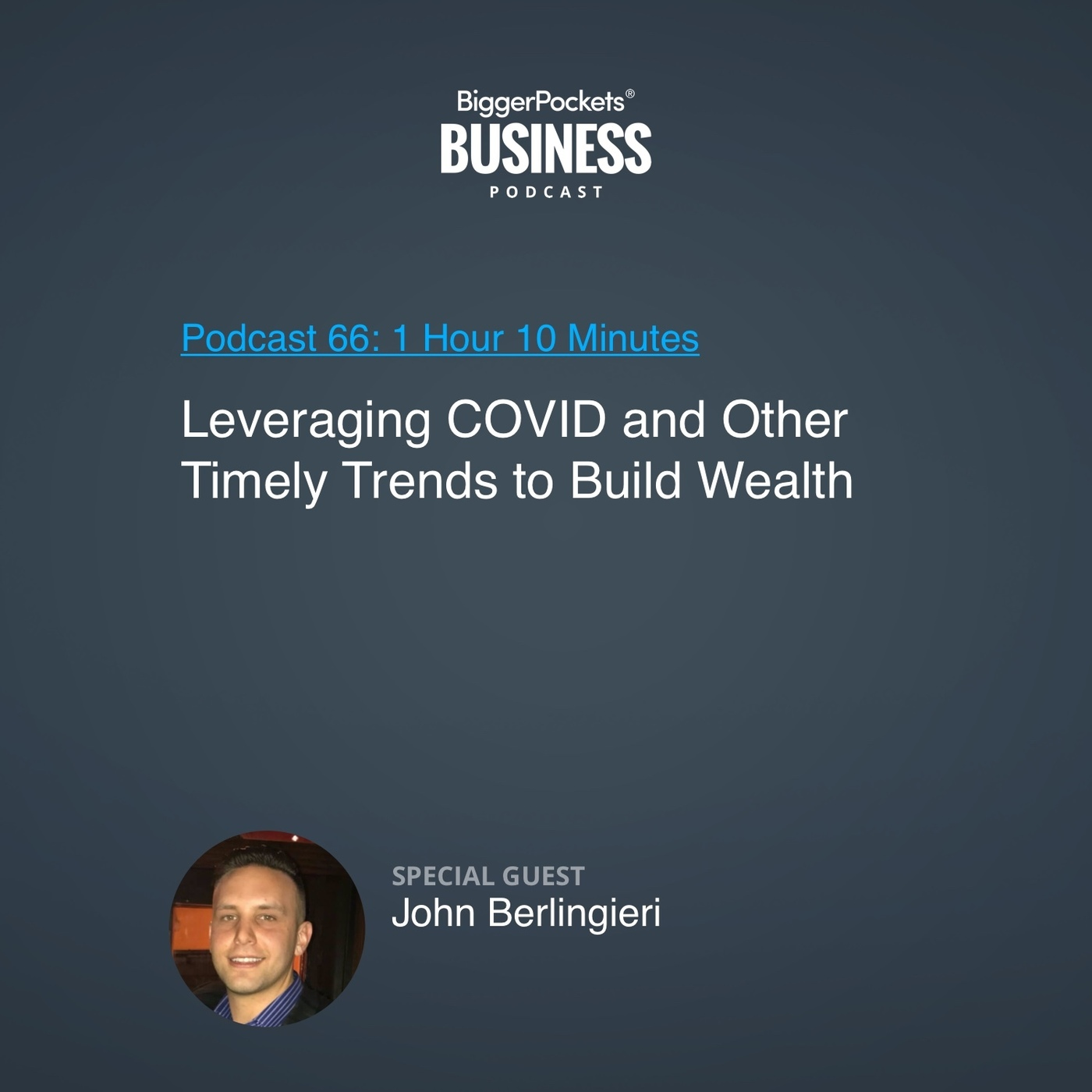 66: Leveraging COVID and Other Timely Trends to Build Wealth With John Berlingieri