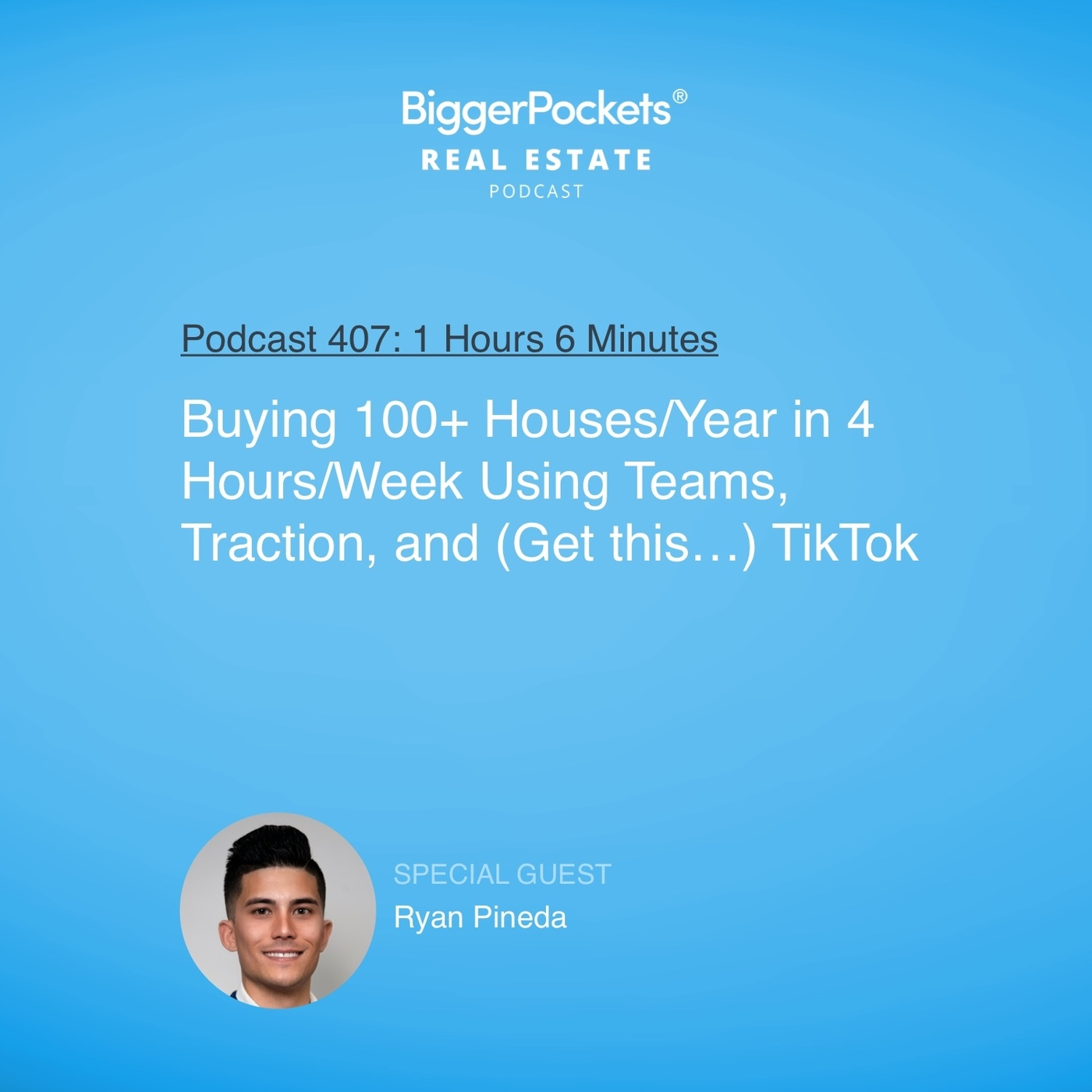 407: Buying 100+ Houses/Year in 4 Hours/Week Using Teams, Traction, and (Get this…) TikTok with Ryan Pineda