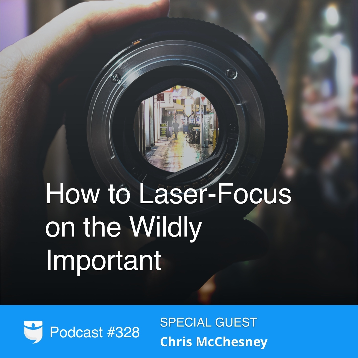 #328: How to Laser-Focus on the Wildly Important With Author Chris McChesney