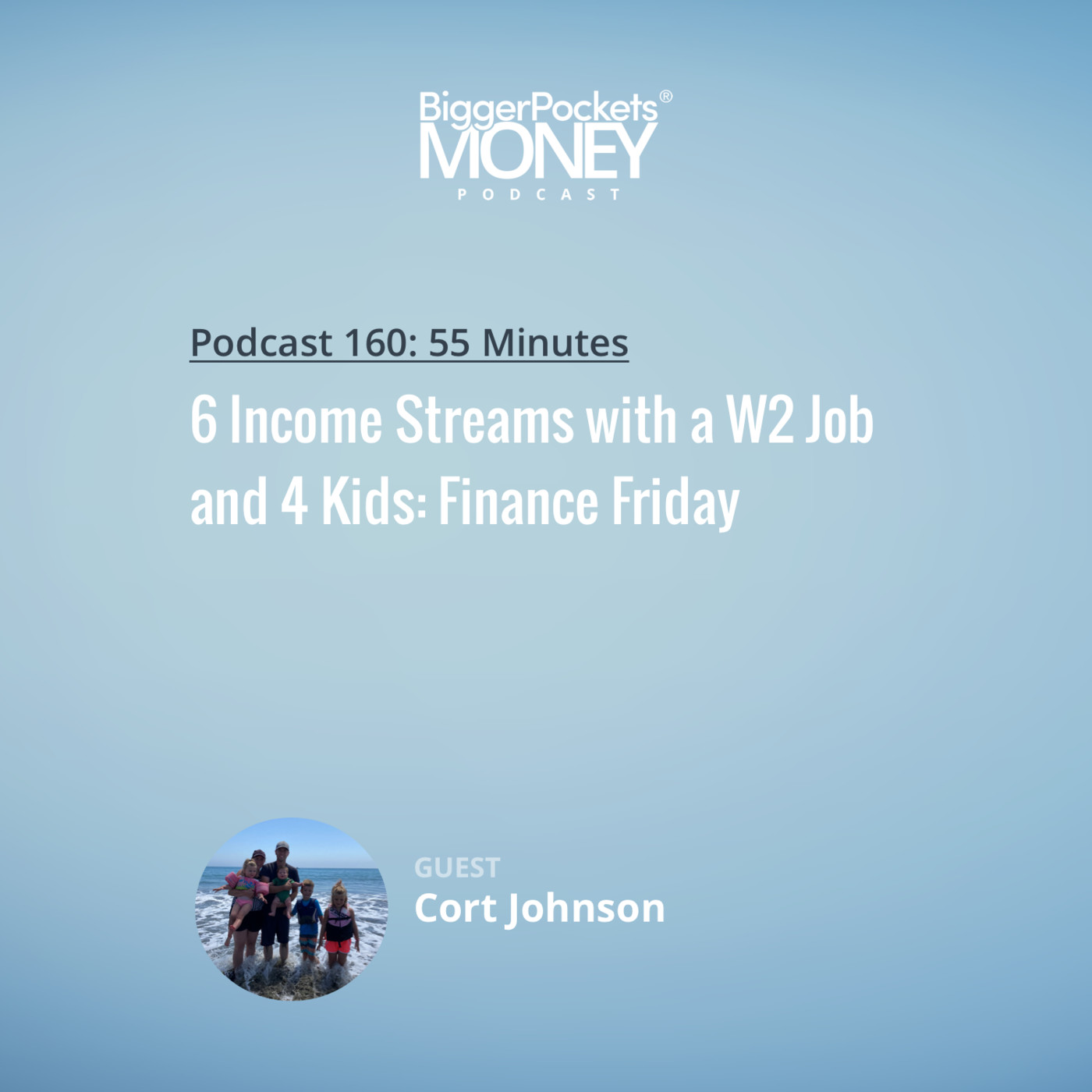 160: 6 Income Streams with a W2 Job and 4 Kids: Finance Friday with Cort Johnson