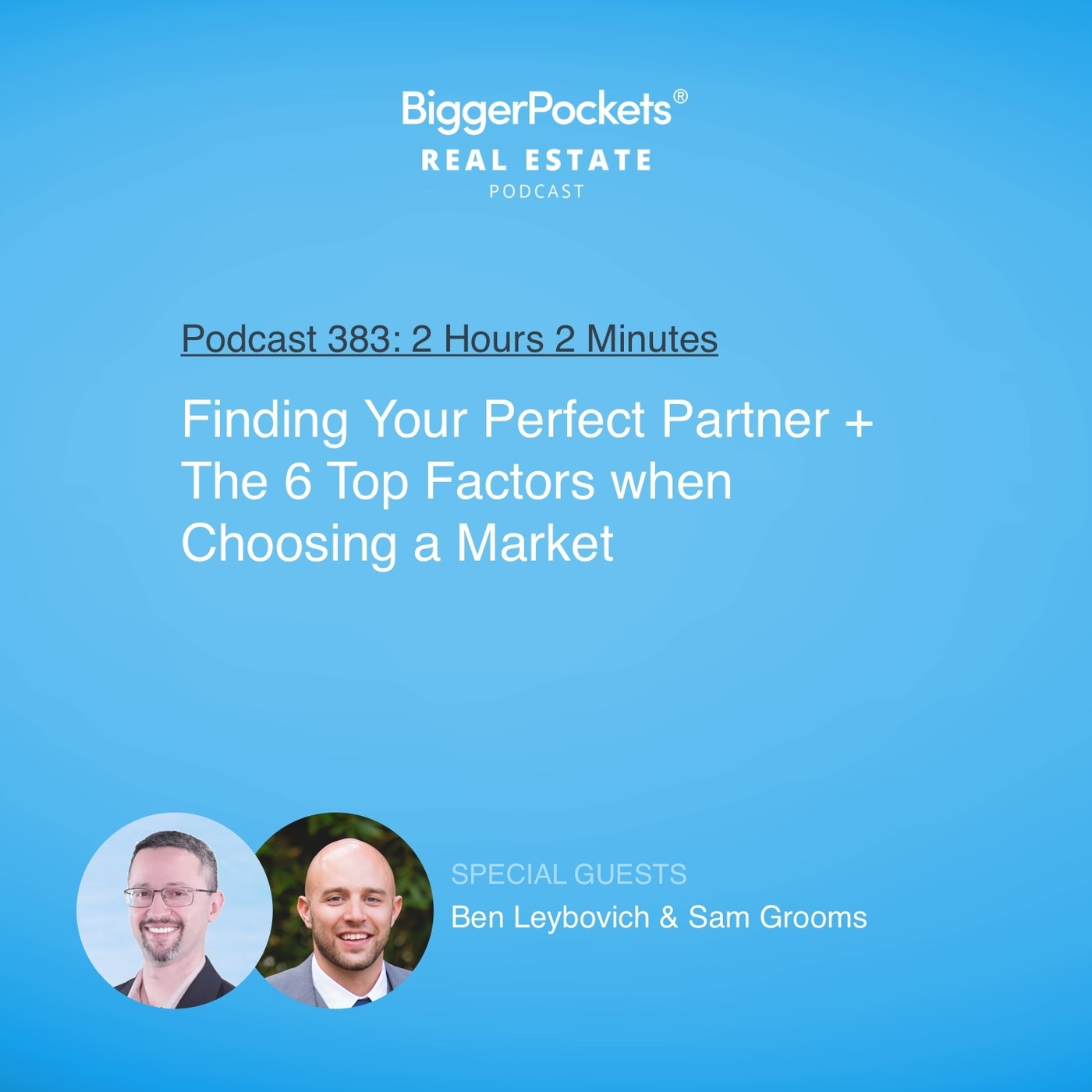 383: Finding Your Perfect Partner and the Top 6 Factors When Choosing a Market with Ben Leybovich & Sam Grooms