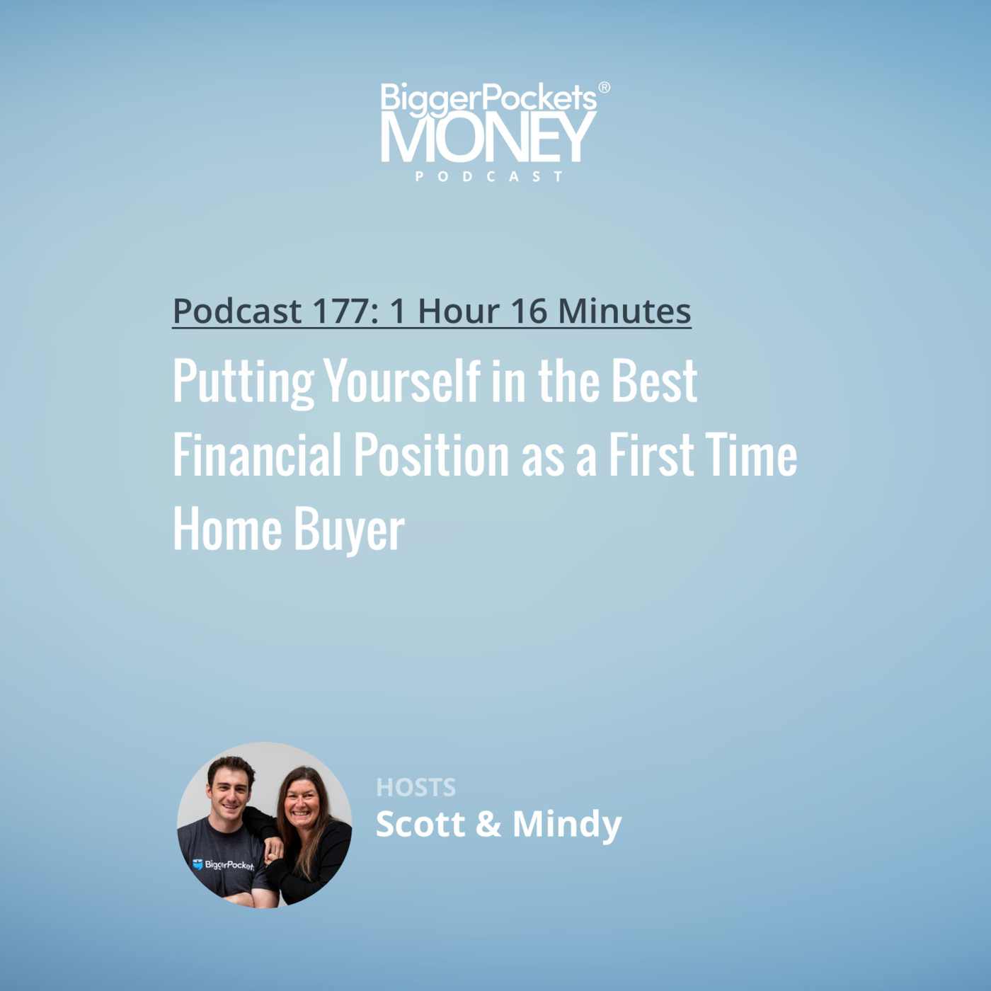 177: Putting Yourself in the Best Financial Position as a First Time Home Buyer with Scott and Mindy