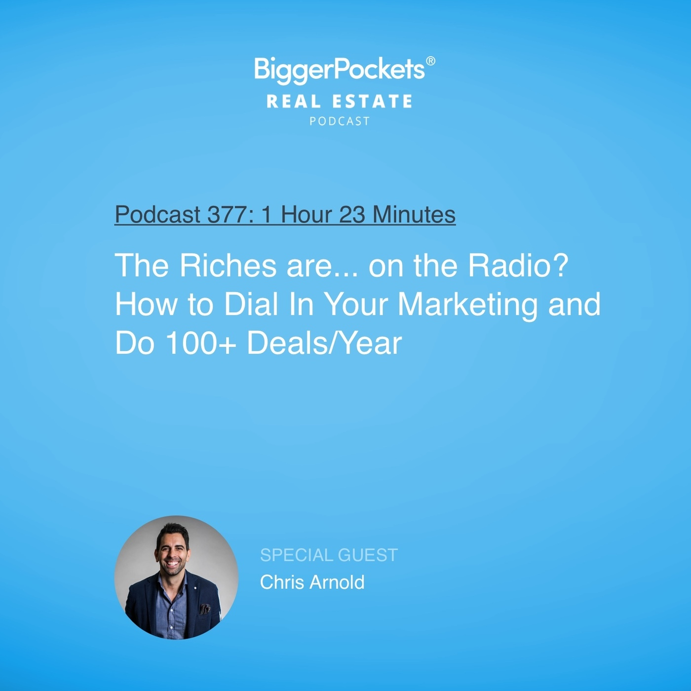 377: The Riches Are... on the Radio? How to Dial in Your Marketing & Do 100+ Deals a Year with Chris Arnold