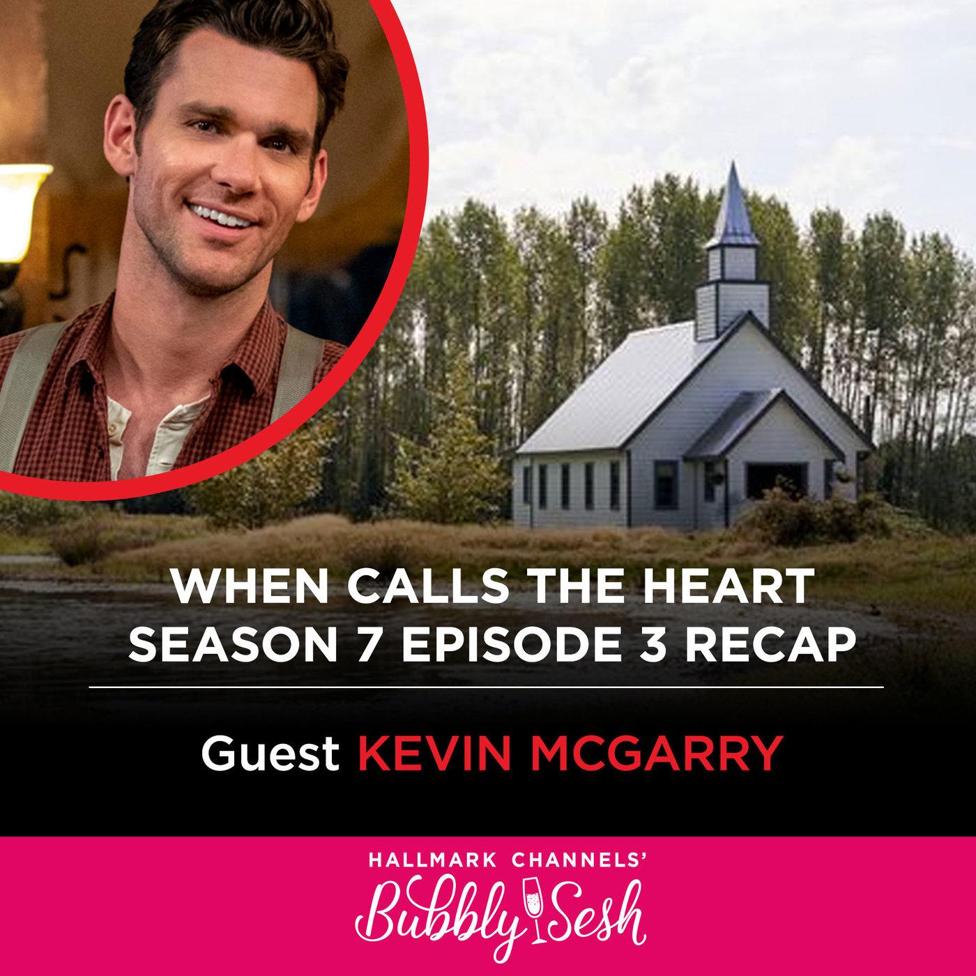 When Calls The Heart Season 7, Episode 3 Recap with Guest Kevin McGarry, Actor
