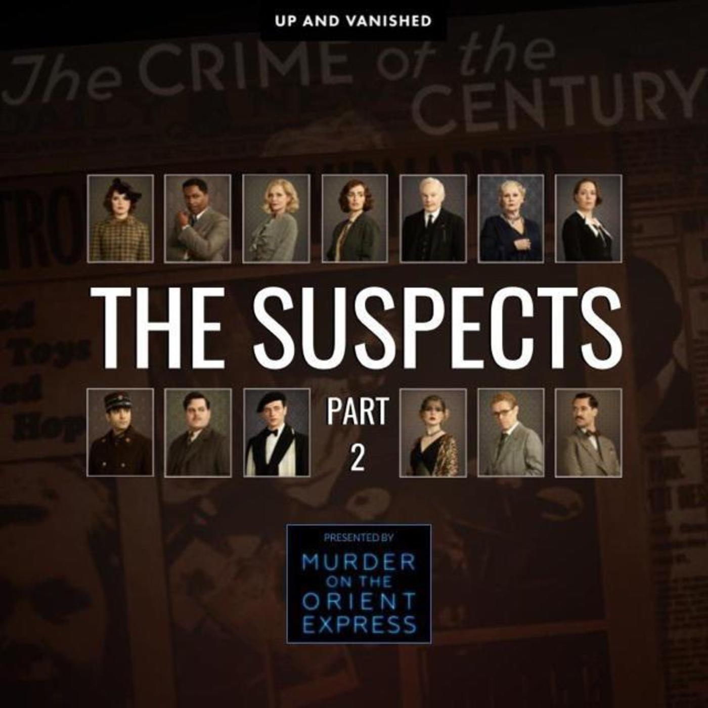 The Suspects : Part 2 - Presented by Up and Vanished and Murder On the Orient Express