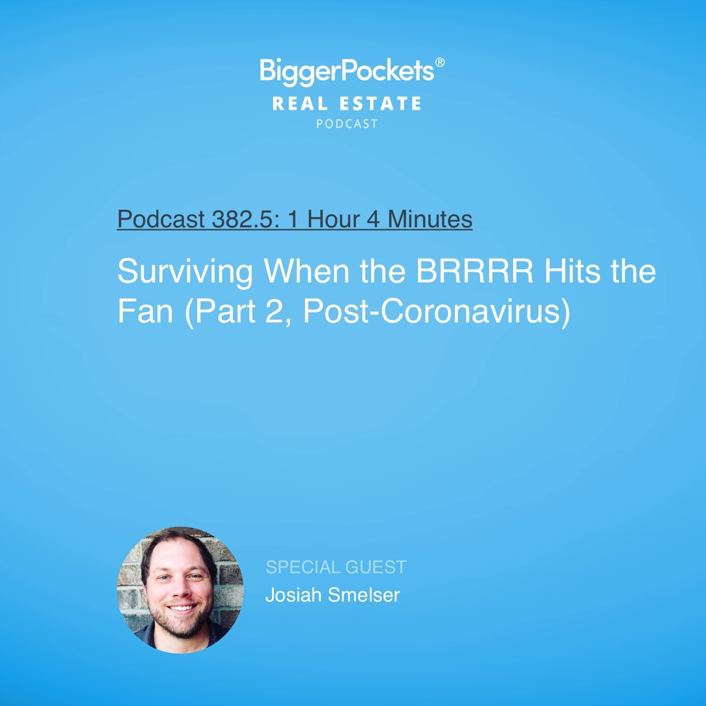 Surviving When the BRRRR Hits the Fan with Josiah Smelser (Part 2, Post-Coronavirus)