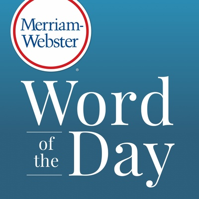 Merriam Websteru0027s Word Of The DayMerriam Websteru0027s Word Of The Day