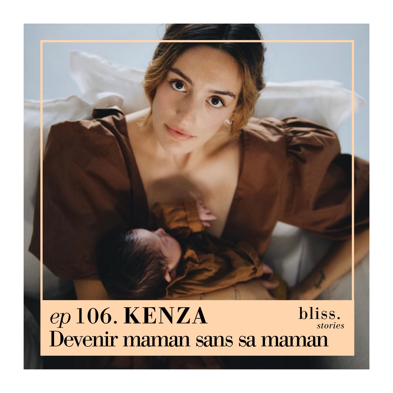 EP106- KENZA, DEVENIR MAMAN SANS SA MAMAN
