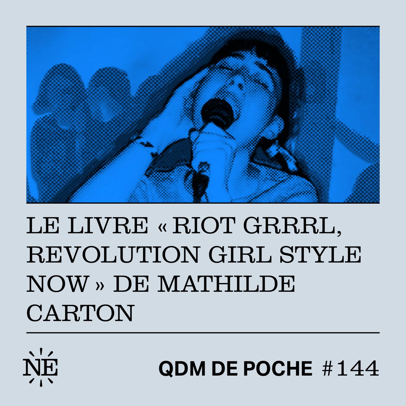 """#144 - QDM de Poche - Le livre """"Riot Grrrl, Revolution Girl Style Now"""" de Mathilde Carton"""
