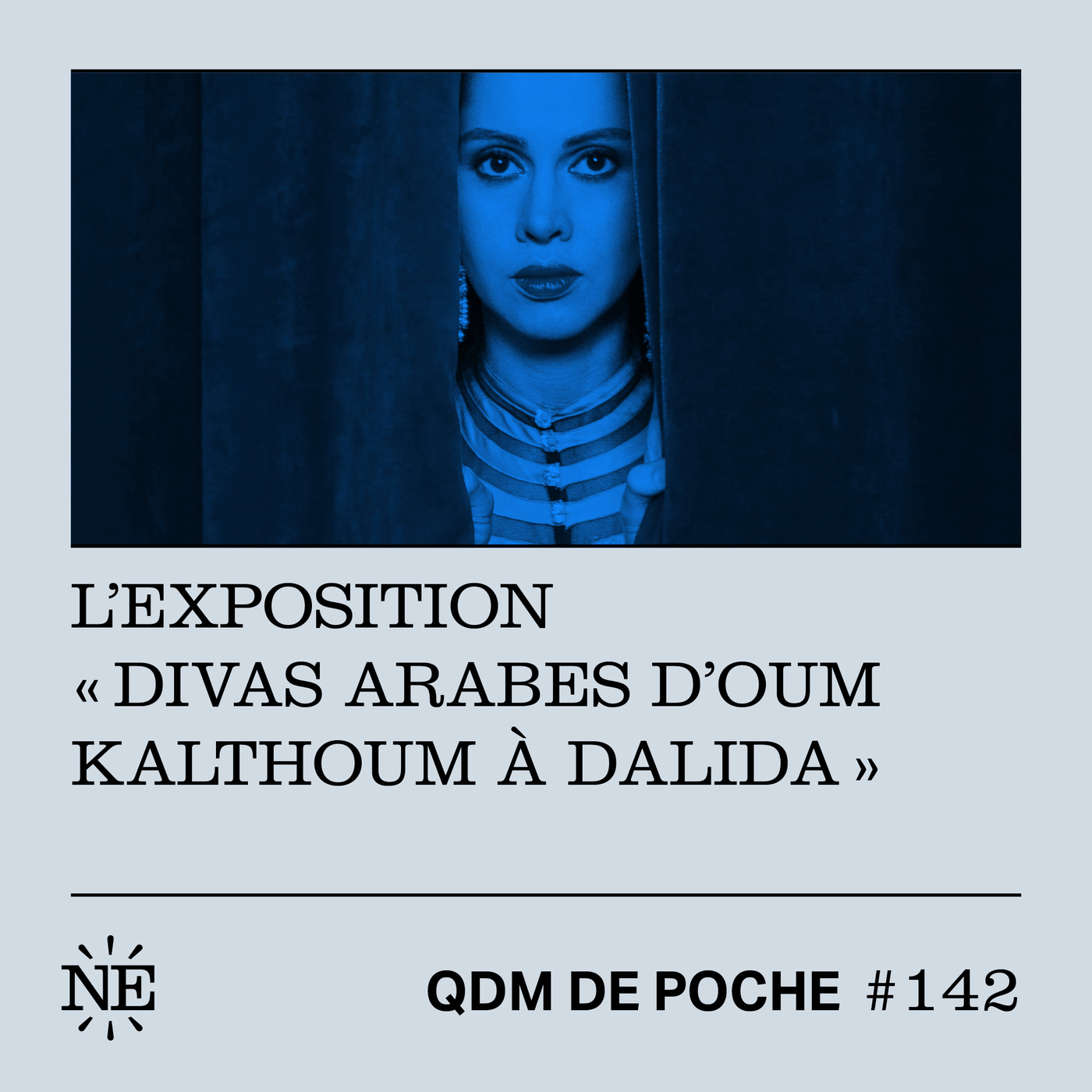 """#142 - QDM de Poche - L'exposition """"Divas arabes d'Oum Kalthoum à Dalida"""""""