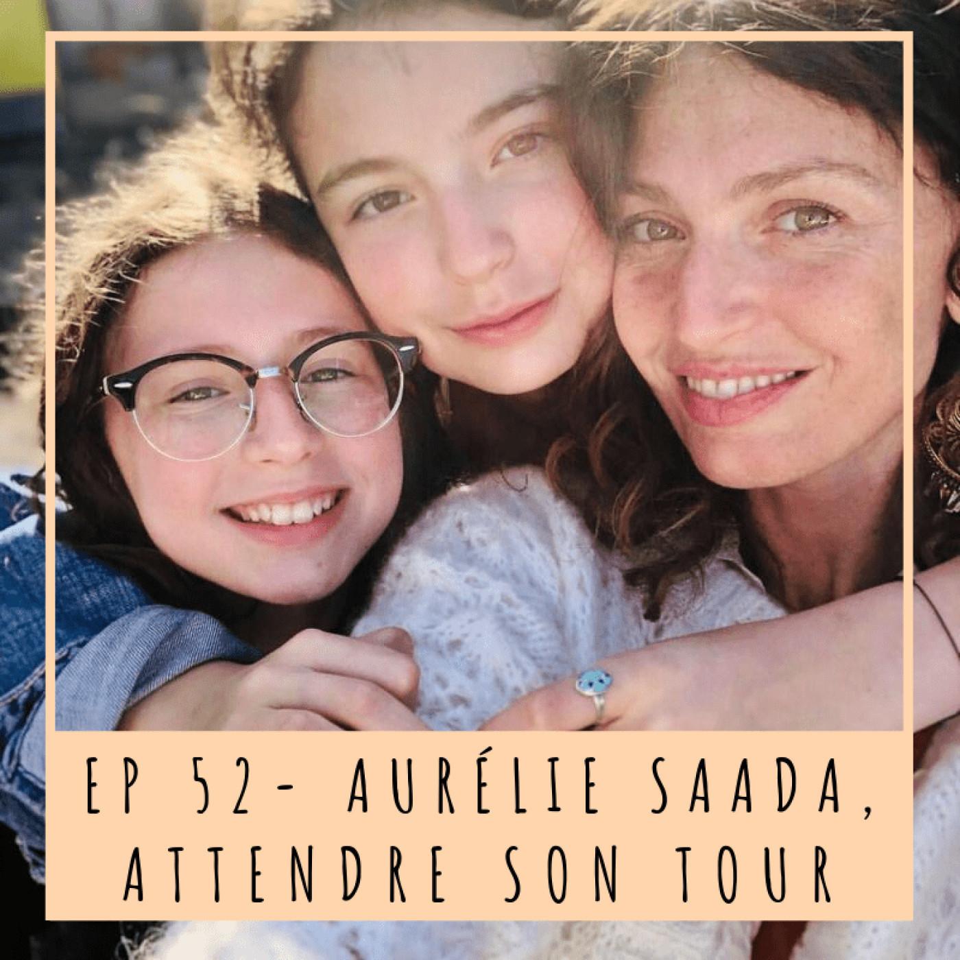 EP52- AURÉLIE SAADA, ATTENDRE SON TOUR