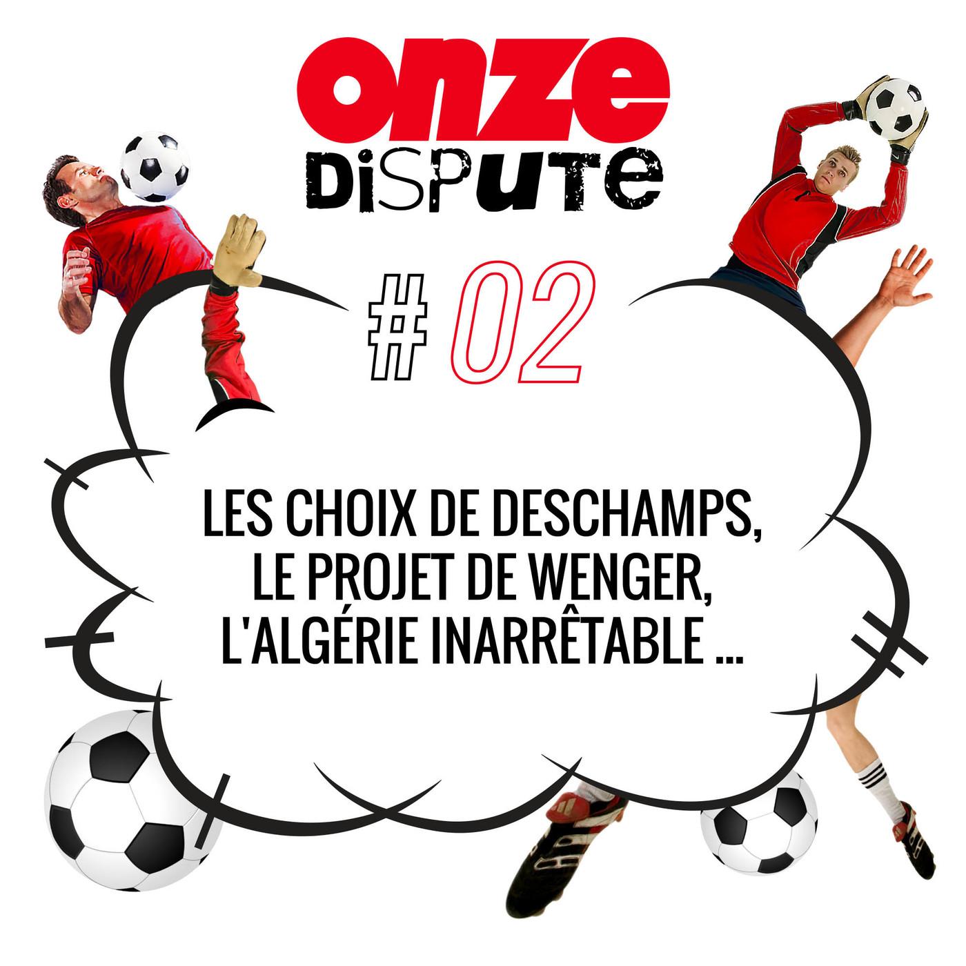 #2 Les choix de Deschamps, le projet de Wenger, l'Algérie inarrêtable ...