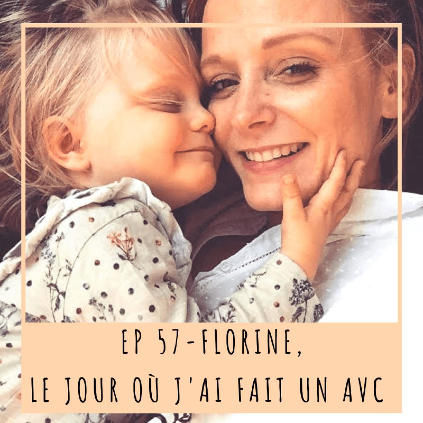 EP57- FLORINE, LE JOUR OÙ J'AI FAIT UN AVC