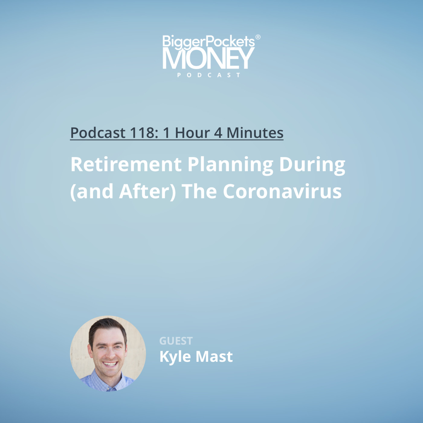 118: Retirement Planning During (and After) The Coronavirus with Kyle Mast
