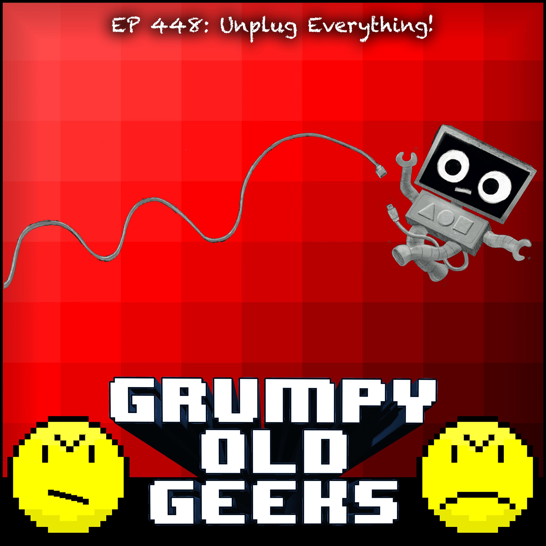 448: Unplug Everything!