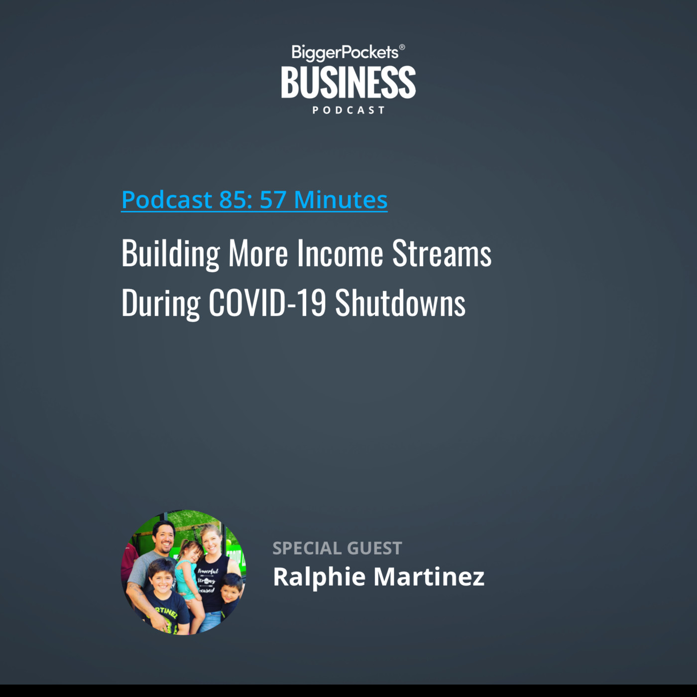 85: Building More Income Streams During COVID-19 Shutdowns with Ralphie Martinez
