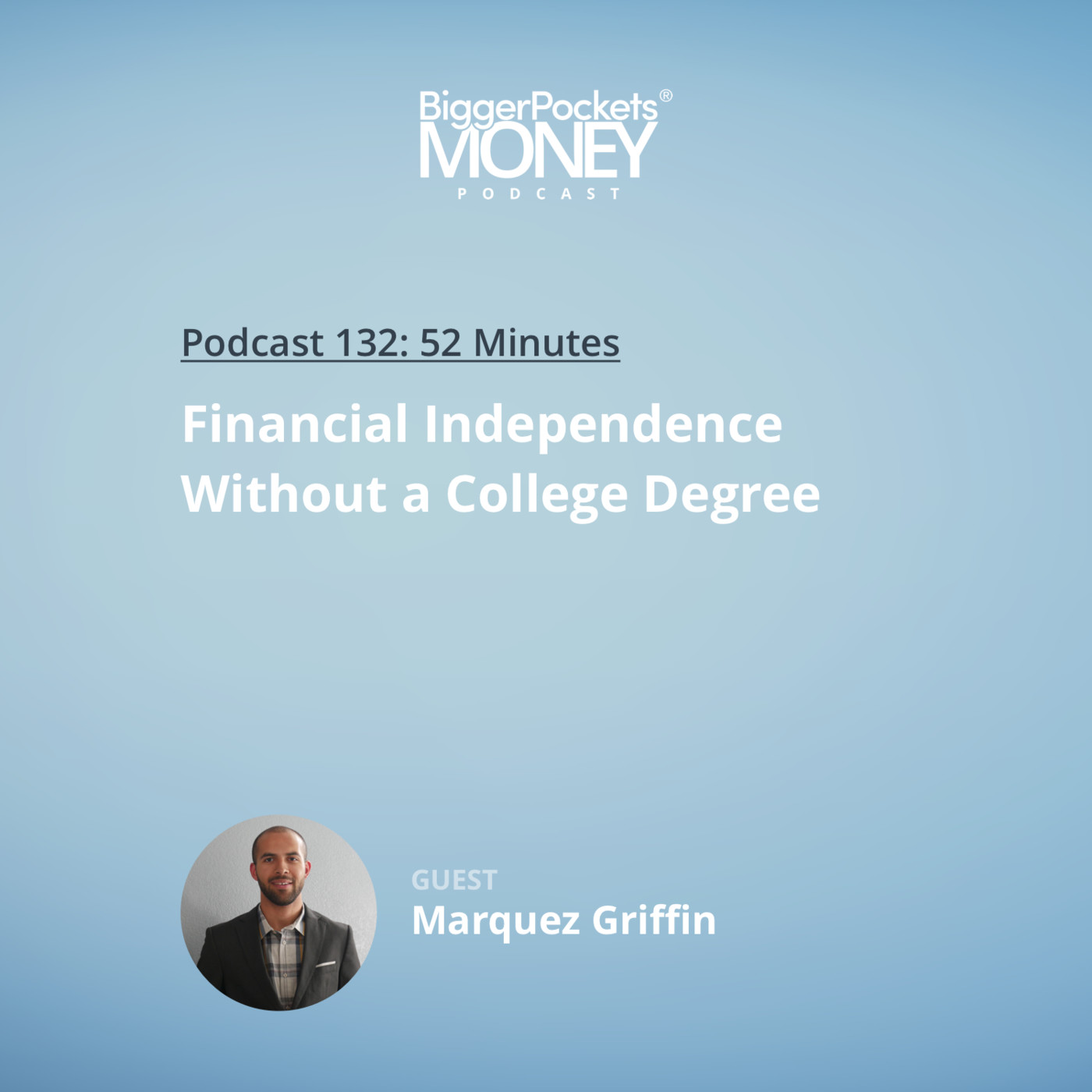 132: Financial Independence Without a College Degree with Marquez Griffin