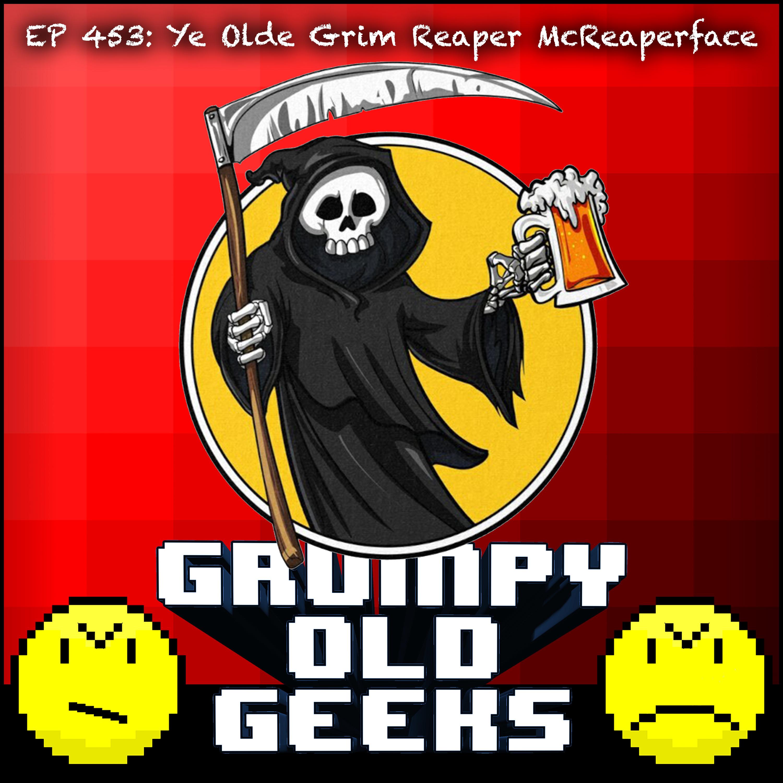 453: Ye Olde Grim Reaper McReaperface