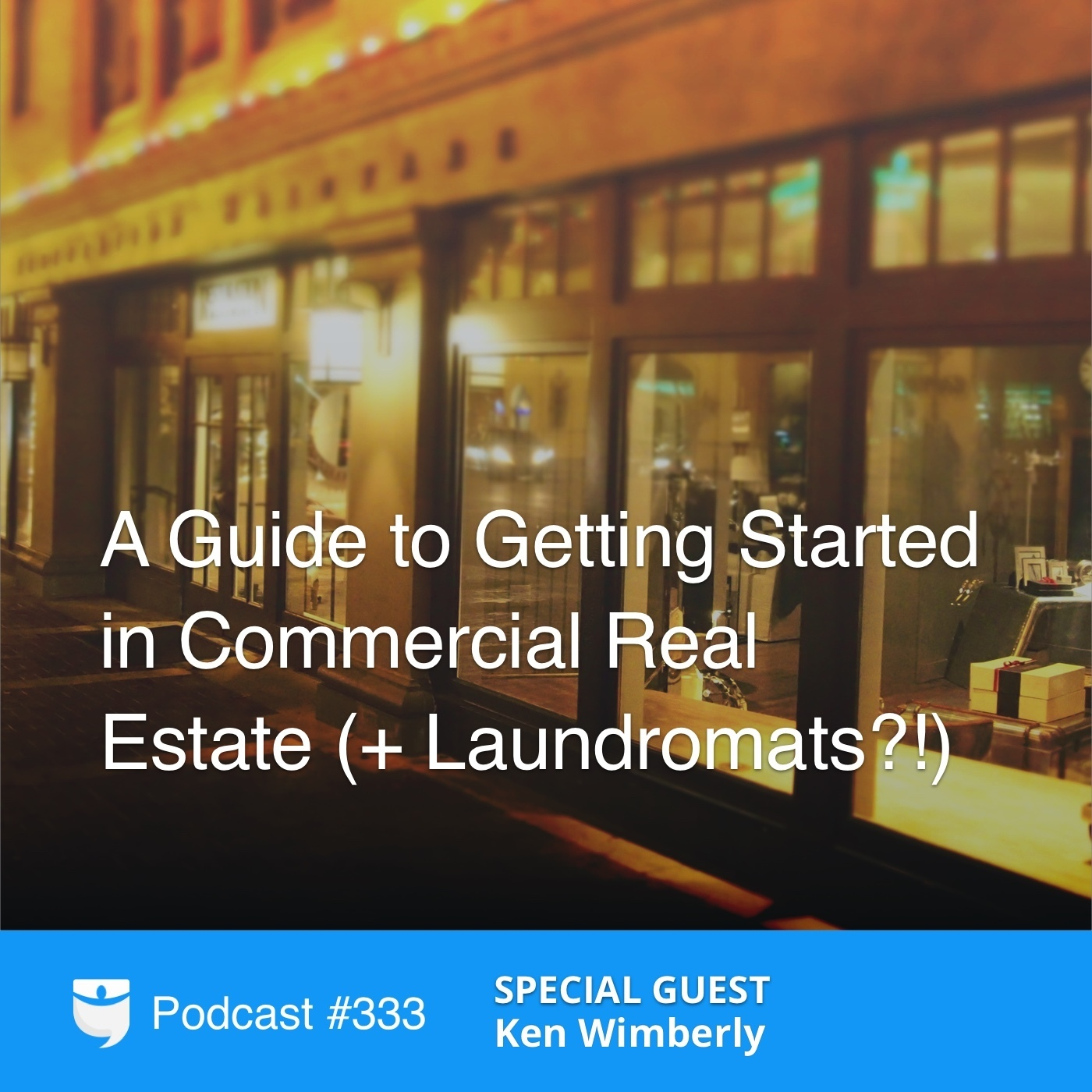 #333: A Guide to Getting Started in Commercial Real Estate (+ Laundromats?!) With Ken Wimberly