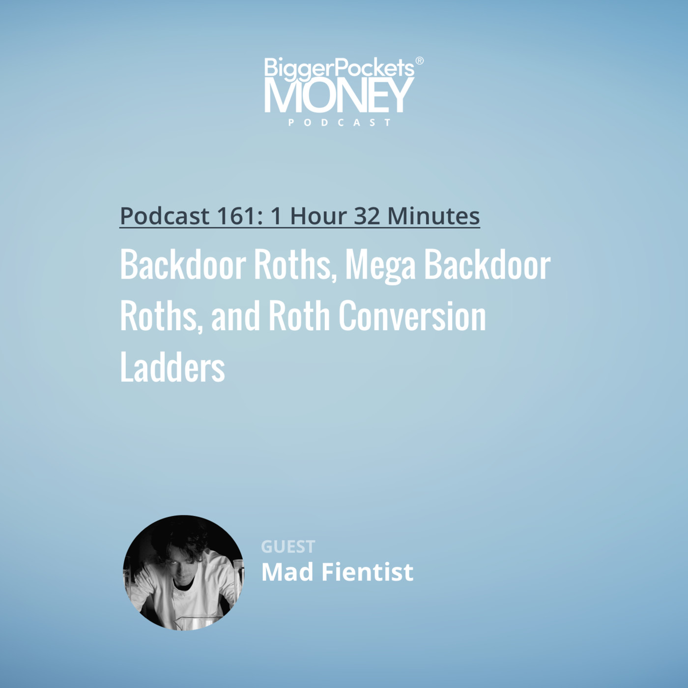 161: Backdoor Roths, Mega Backdoor Roths, and Roth Conversion Ladders with The Mad Fientist