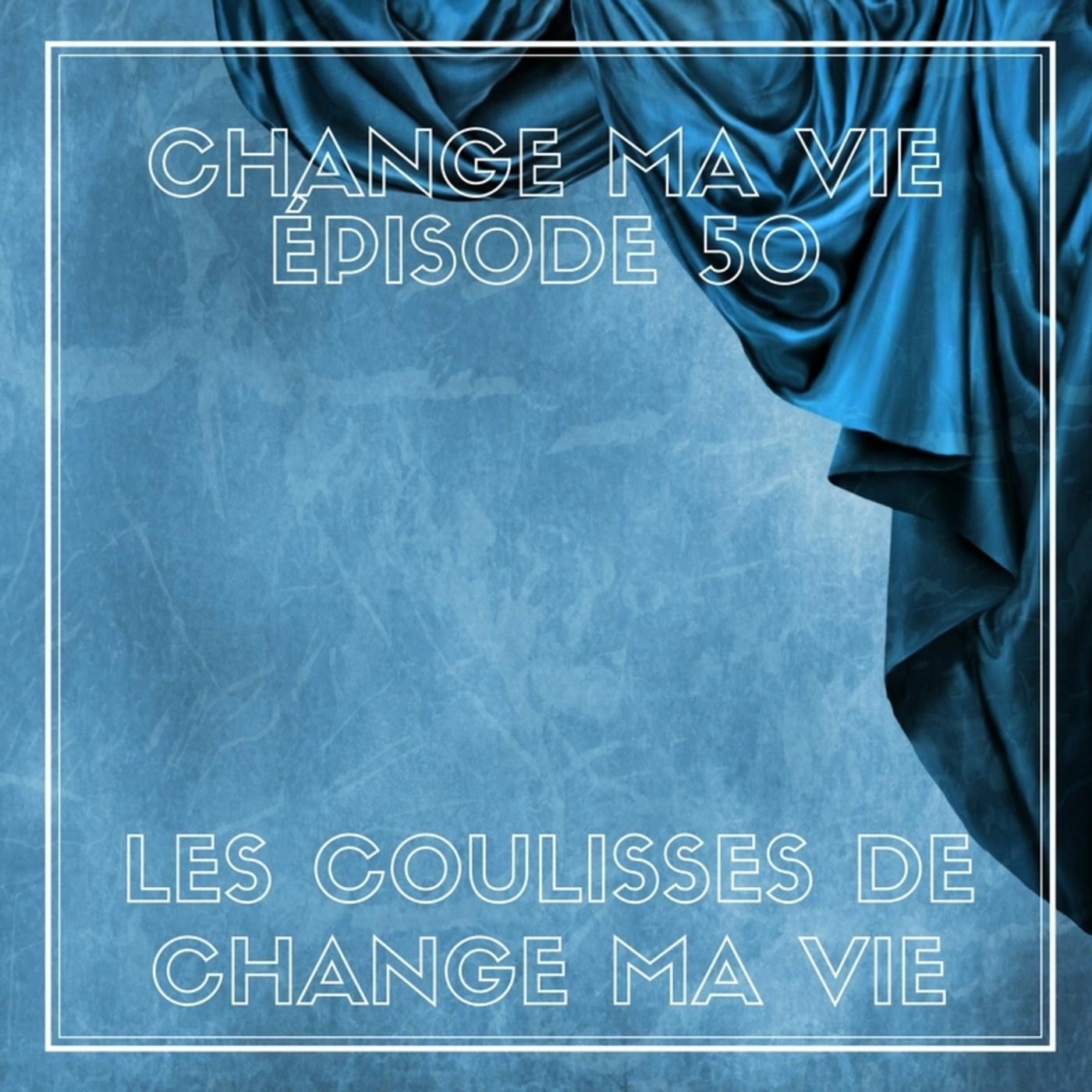 (050) Les Coulisses de Change ma vie