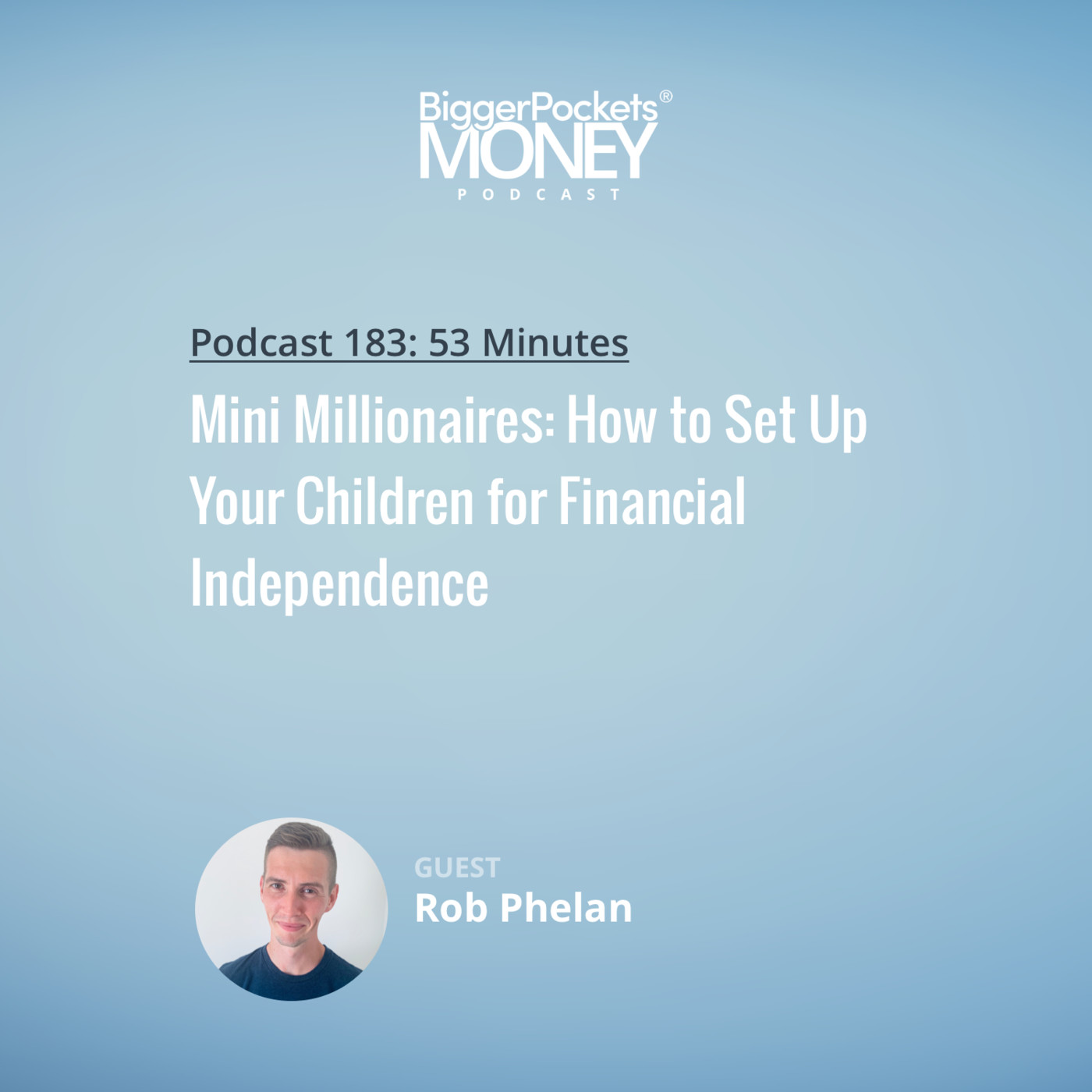183: Mini Millionaires: How to Set Up Your Children for Financial Independence with Rob Phelan