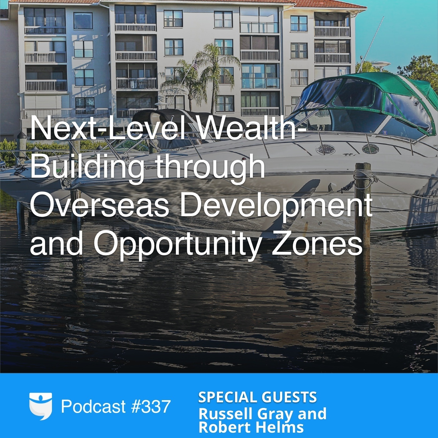 #337: Next Level Wealth-Building Through Overseas Development and Opportunity Zones with Russell Gray and Robert Helms