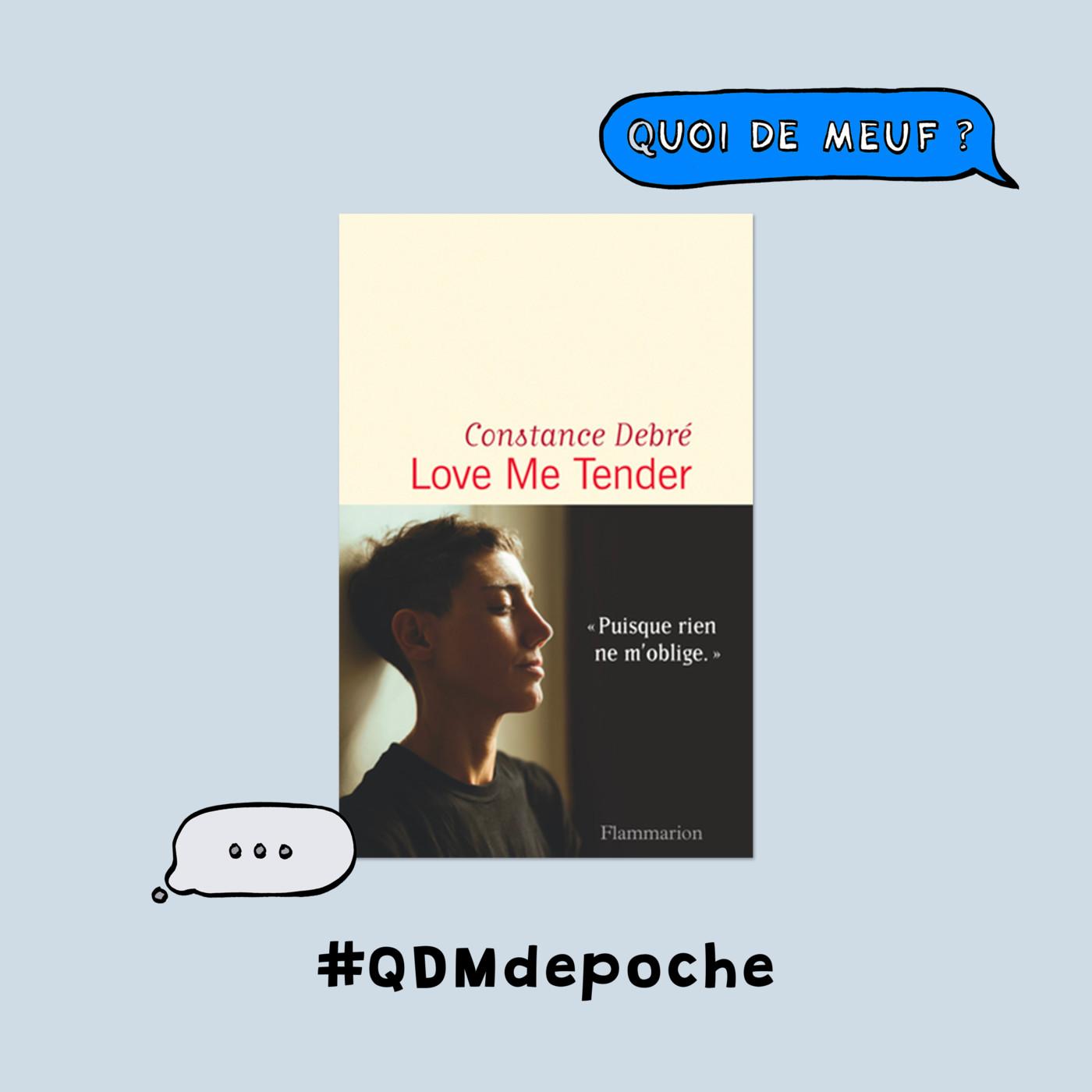 """#79 - QDM de Poche - Le livre """"Love Me Tender"""" de Constance Debré"""