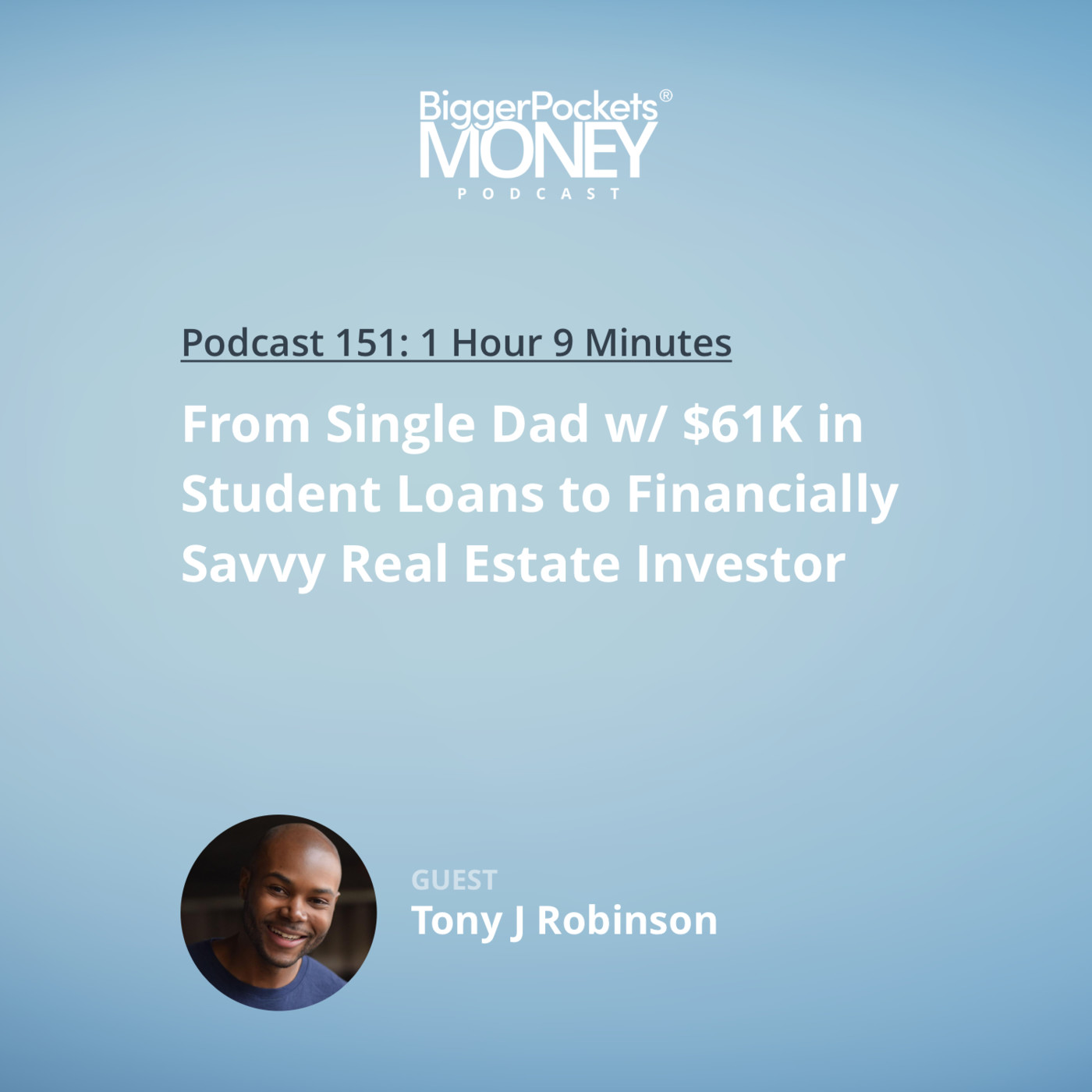 151: From Single Dad w/ $61K in Student Loans to Financially Savvy Real Estate Investor with Tony J Robinson