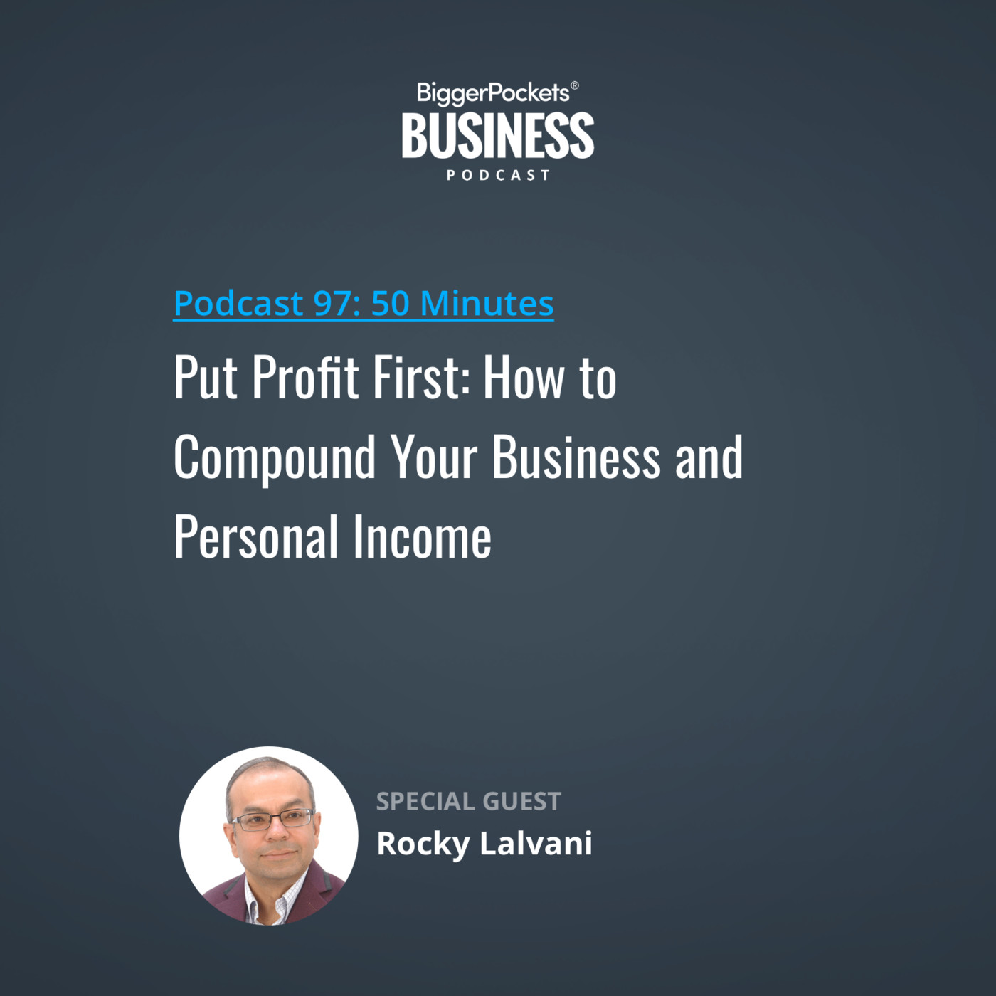 97: Put Profit First: How to Compound Your Business and Personal Income with Rocky Lalvani