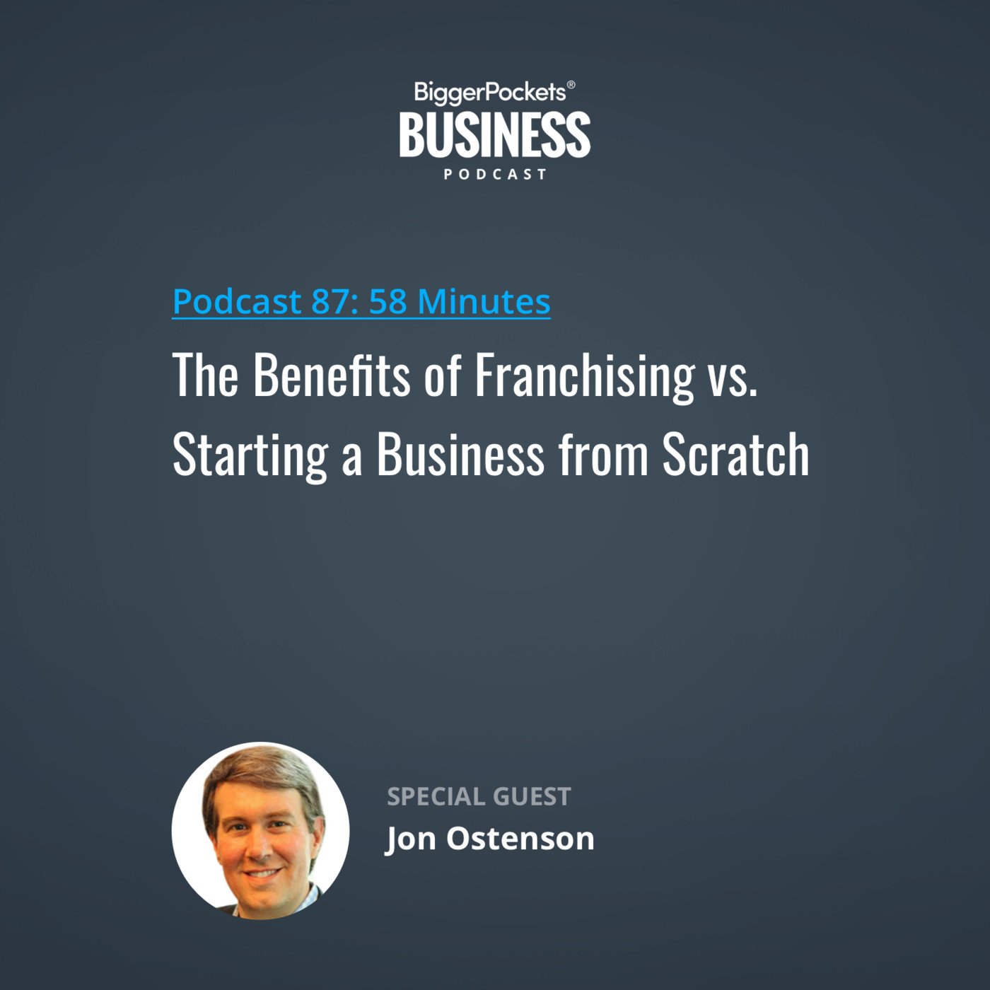 87: The Benefits of Franchising vs. Starting a Business from Scratch with Jon Ostenson