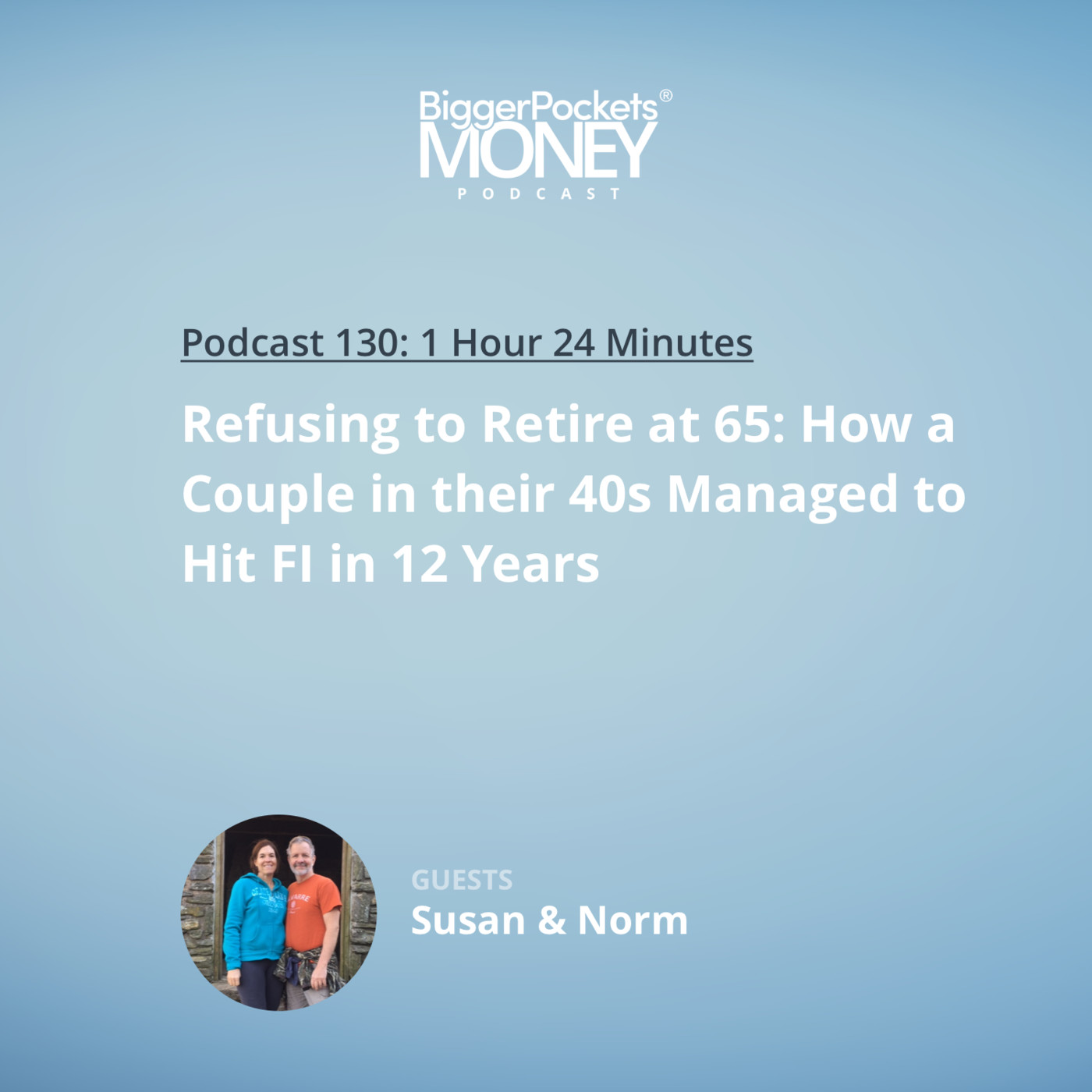 130: Refusing to Retire at 65: How a Couple in their 40s Managed to Hit FI in 12 Years with Susan and Norm