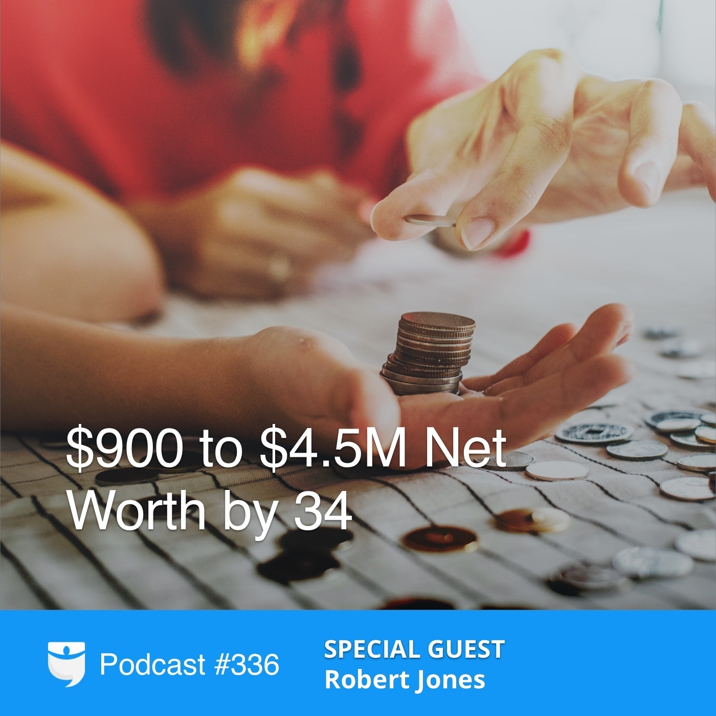 #336: $900 to $4.5MM Net Worth by 34 with Robert Jones