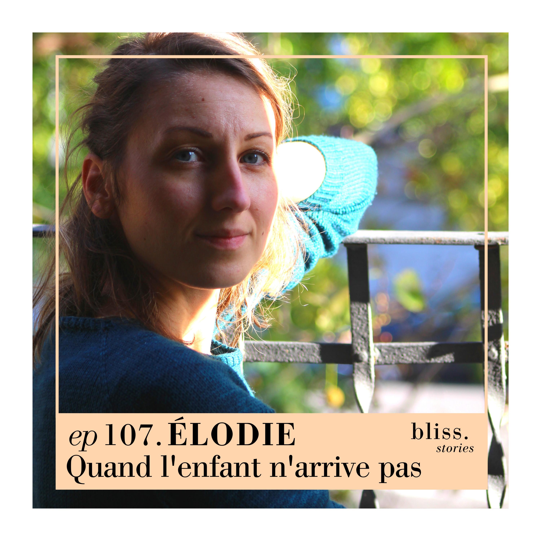 EP107- ÉLODIE, QUAND L'ENFANT N'ARRIVE PAS