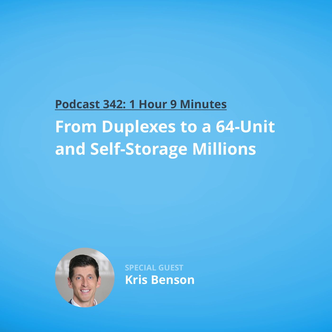 342: From Duplexes to a 64-Unit and Self-Storage Millions with Kris Benson