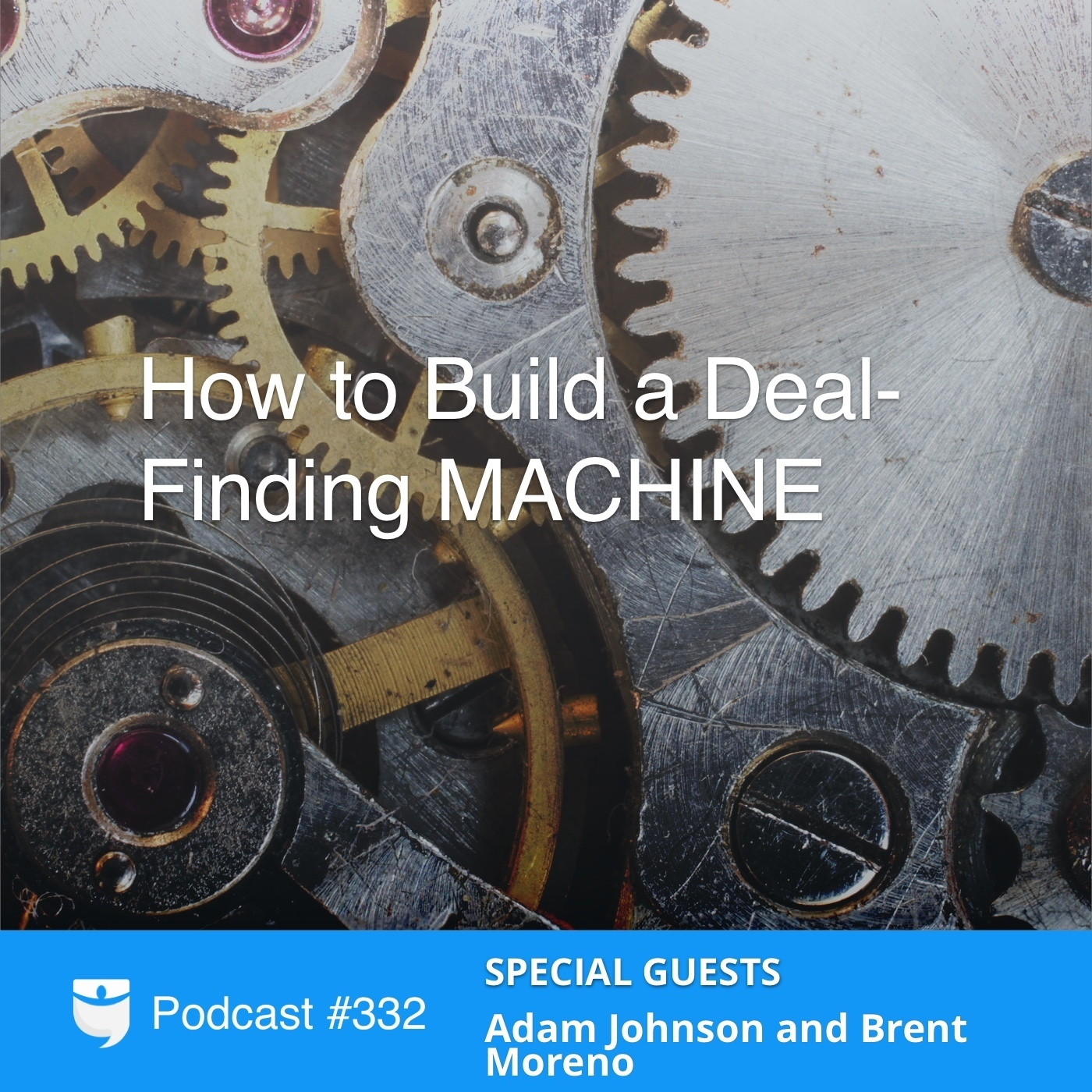 #332: How to Build a Deal-Finding MACHINE with Adam Johnson and Brent Moreno