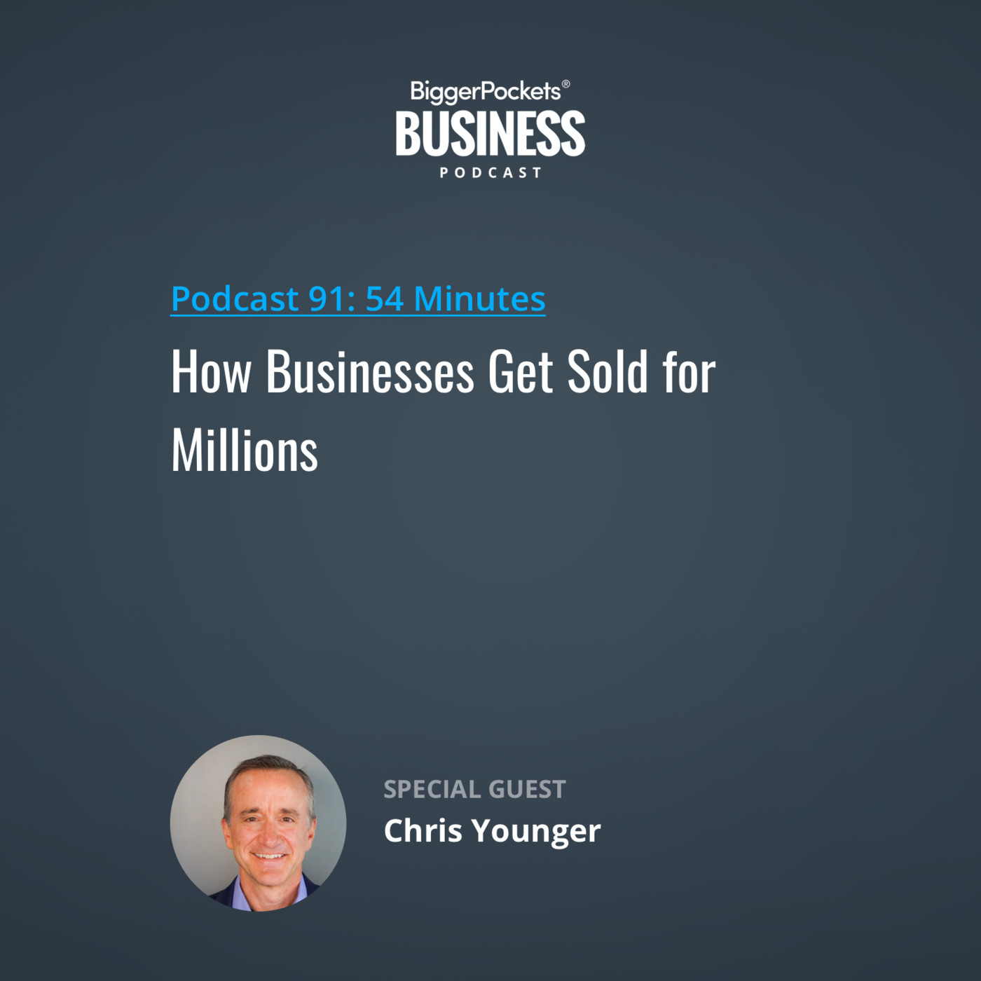 91: How Businesses Get Sold for Millions with Chris Younger