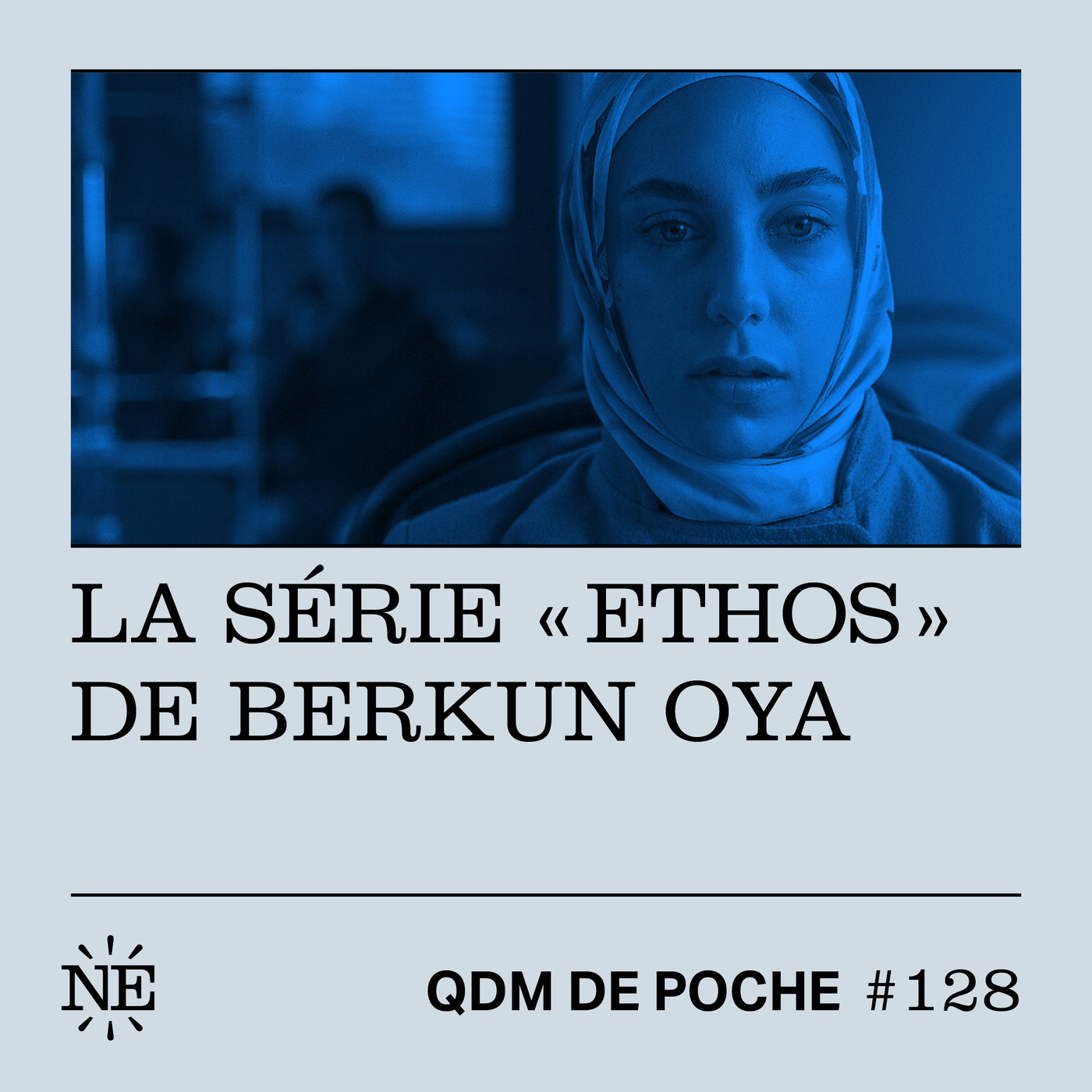"""#128 - QDM de Poche - La série """"Ethos"""" de Berkun Oya"""