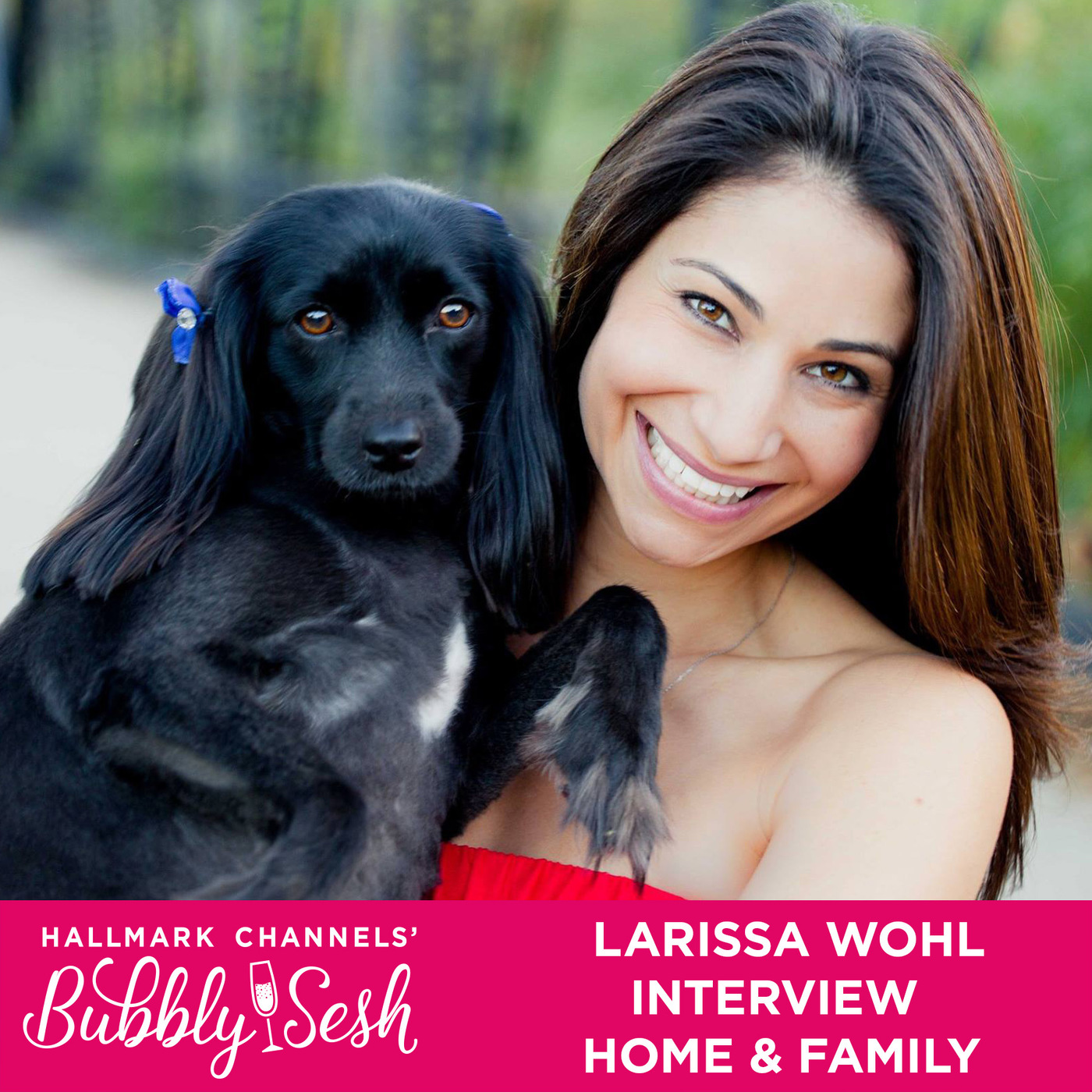 Larissa Wohl Interview: Home & Family | Bubbly Sesh