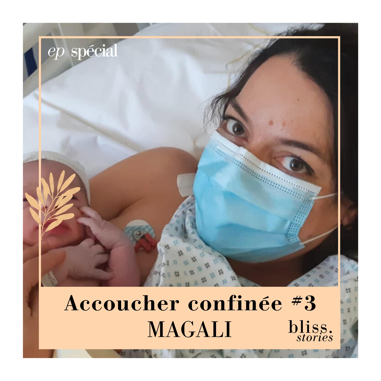 EP SPÉCIAL- ACCOUCHER CONFINÉE #3 - MAGALI