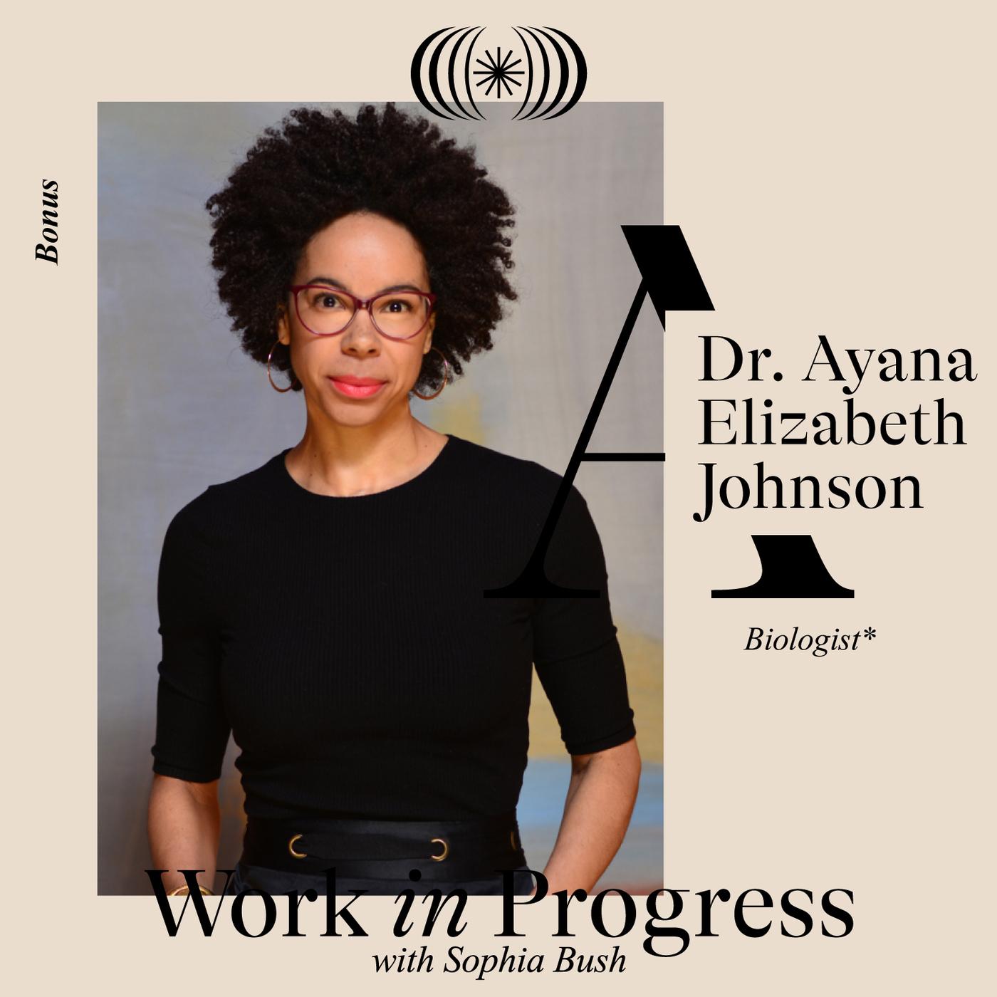 Dr. Ayana Elizabeth Johnson (WIP + W&G)