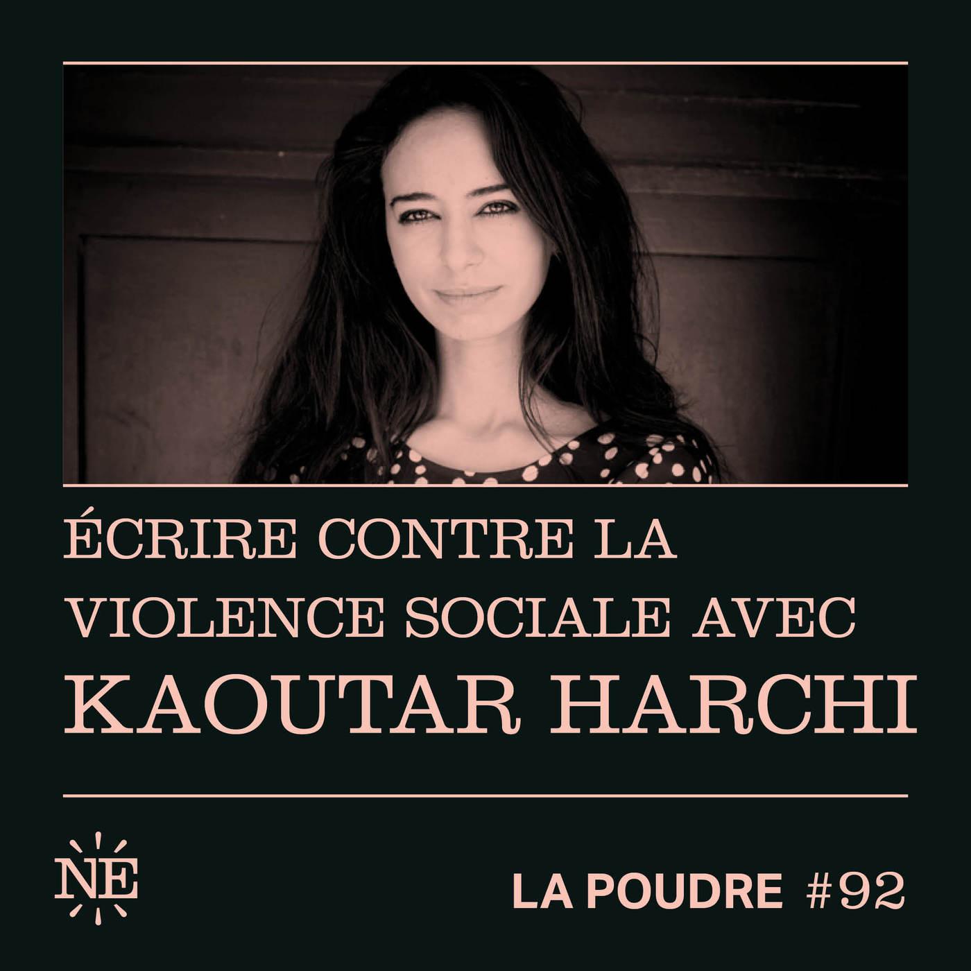 Épisode 92 - Écrire contre la violence sociale avec Kaoutar Harchi