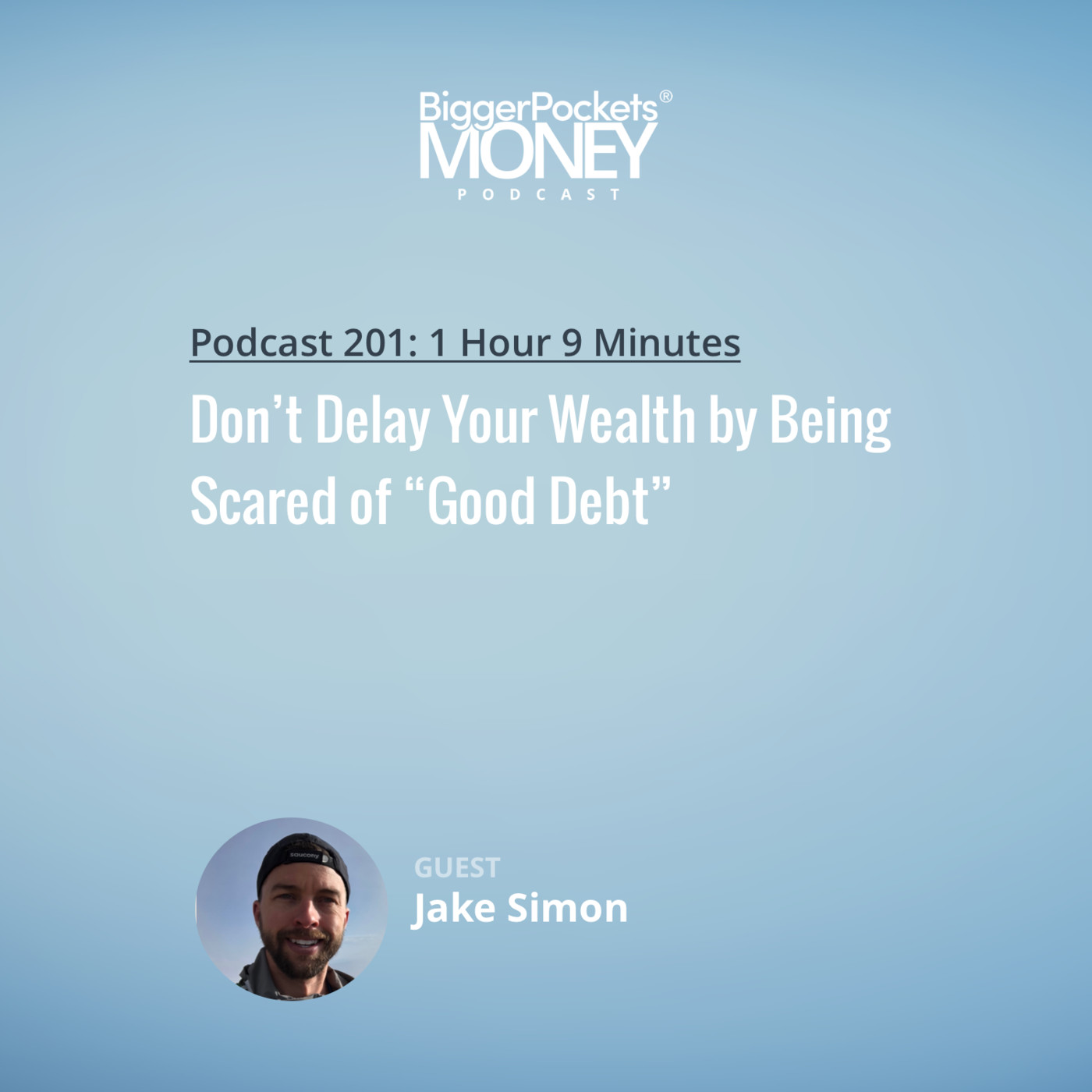 """201: Don't Delay Your Wealth by Being Scared of """"Good Debt"""" w/ Jake Simon"""