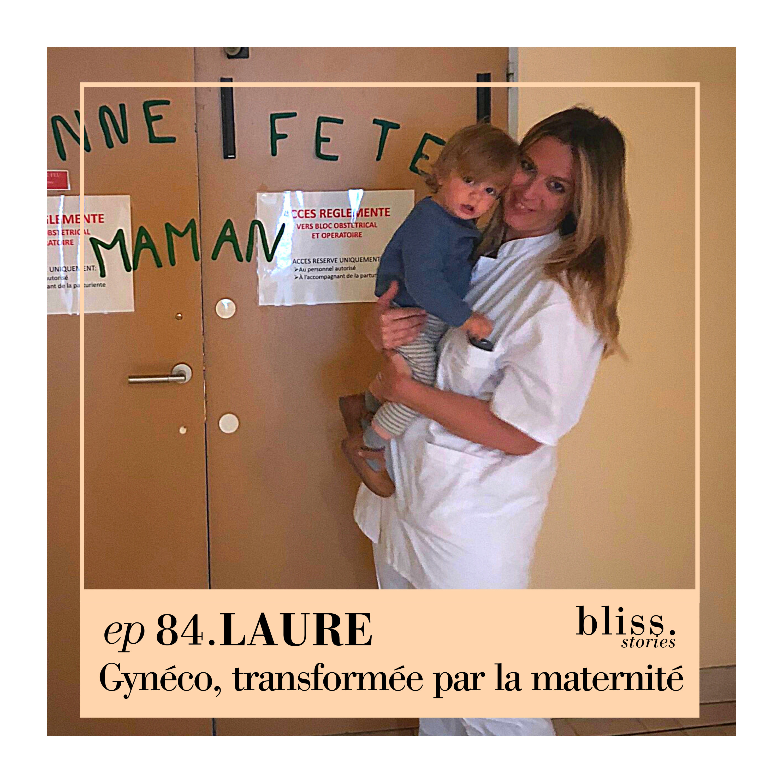 EP84 - LAURE, GYNÉCO TRANSFORMÉE PAR LA MATERNITÉ