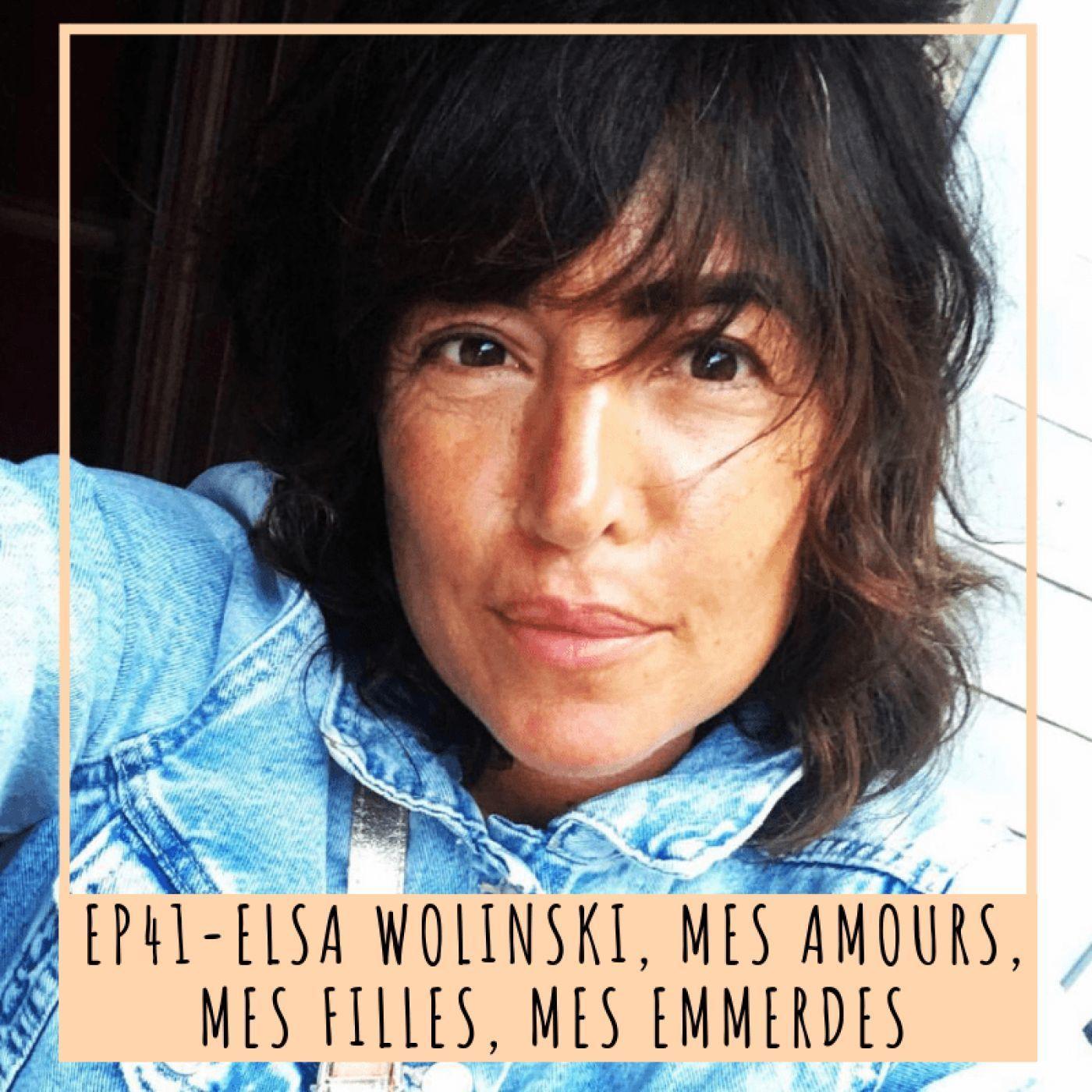 EP 41- ELSA WOLINSKI, MES AMOURS, MES FILLES, MES EMMERDES