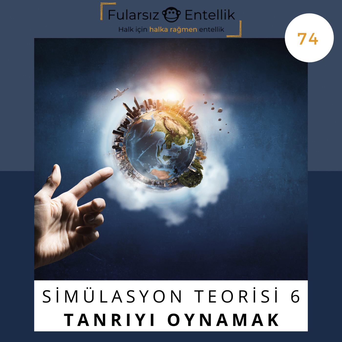 Simülasyon Teorisi 6 (Final): Tanrıyı Oynamak
