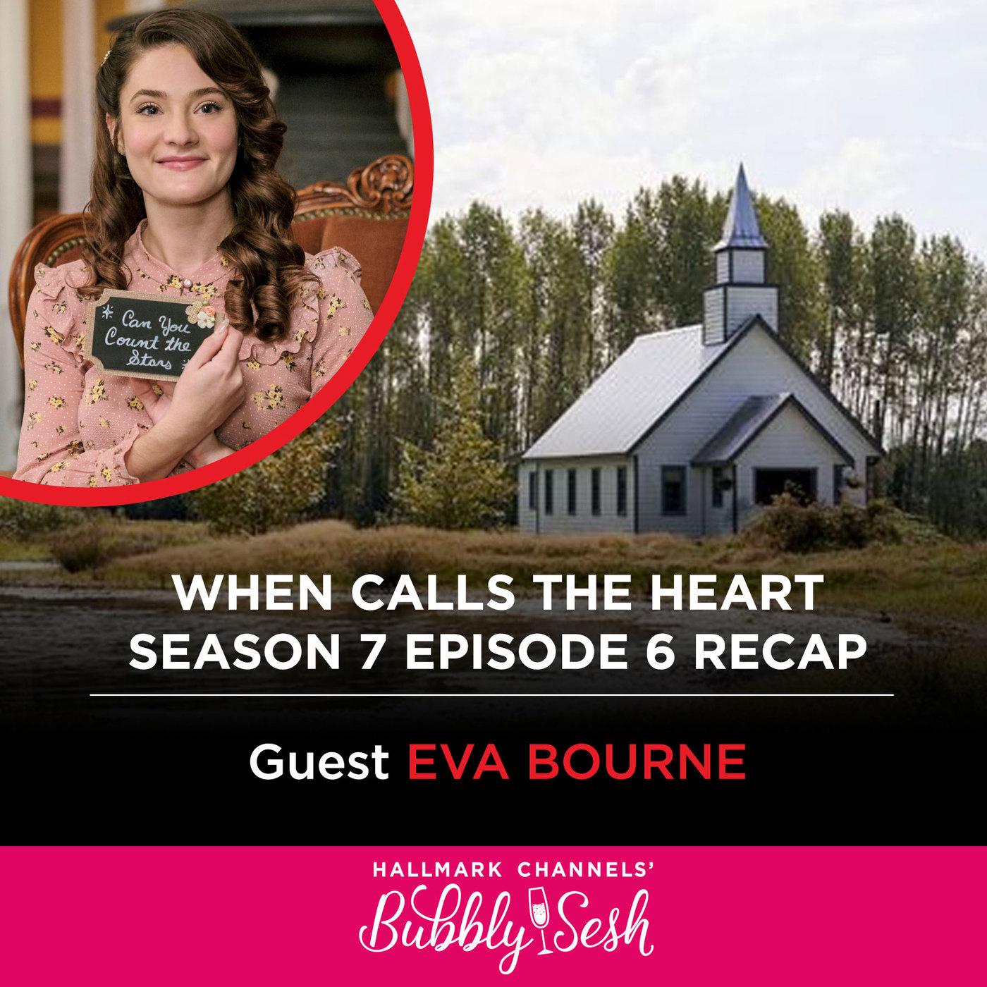 When Calls The Heart Season 7, Episode 6 Recap with Guest Eva Bourne