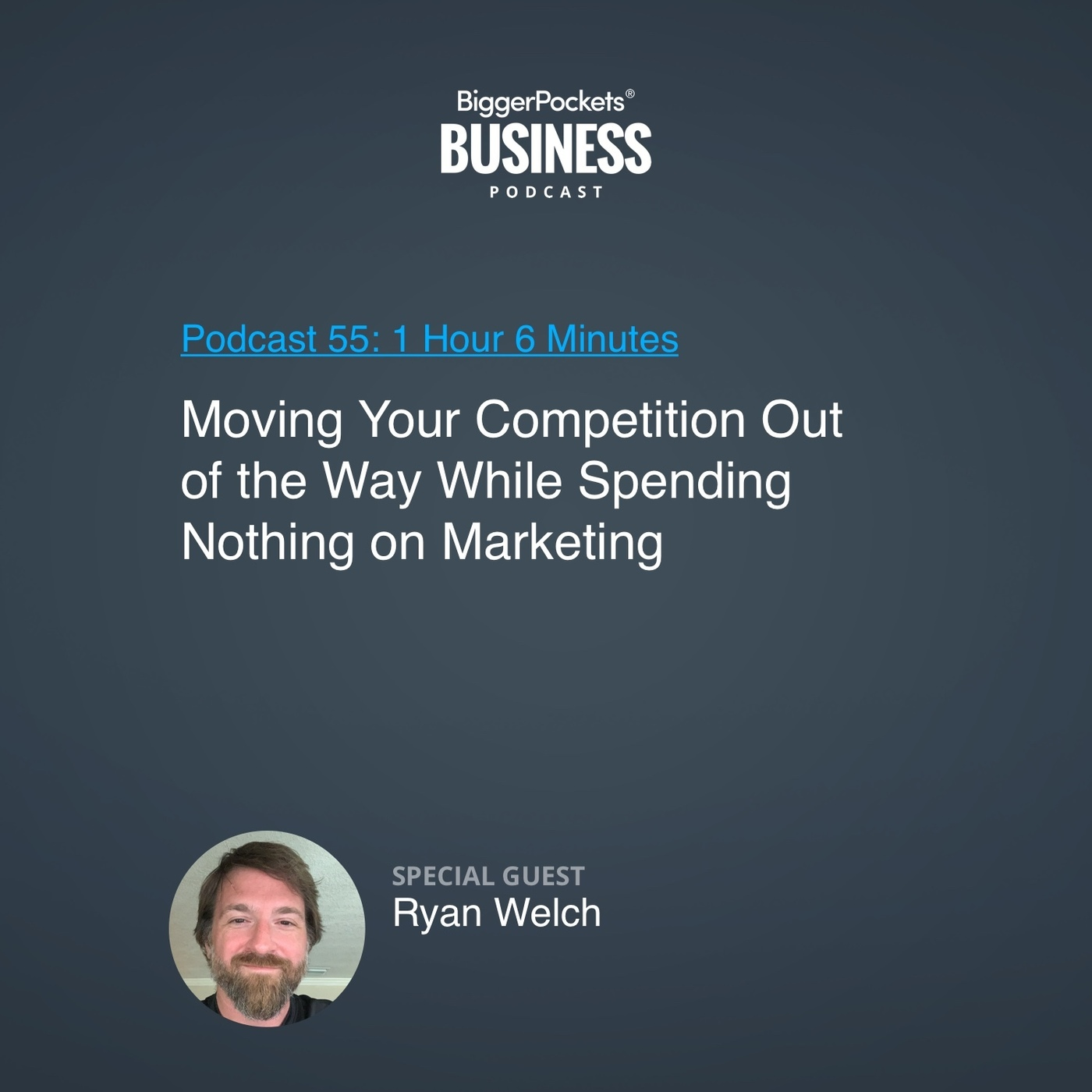 55: Moving Your Competition Out of the Way While Spending Nothing on Marketing with Ryan Welch